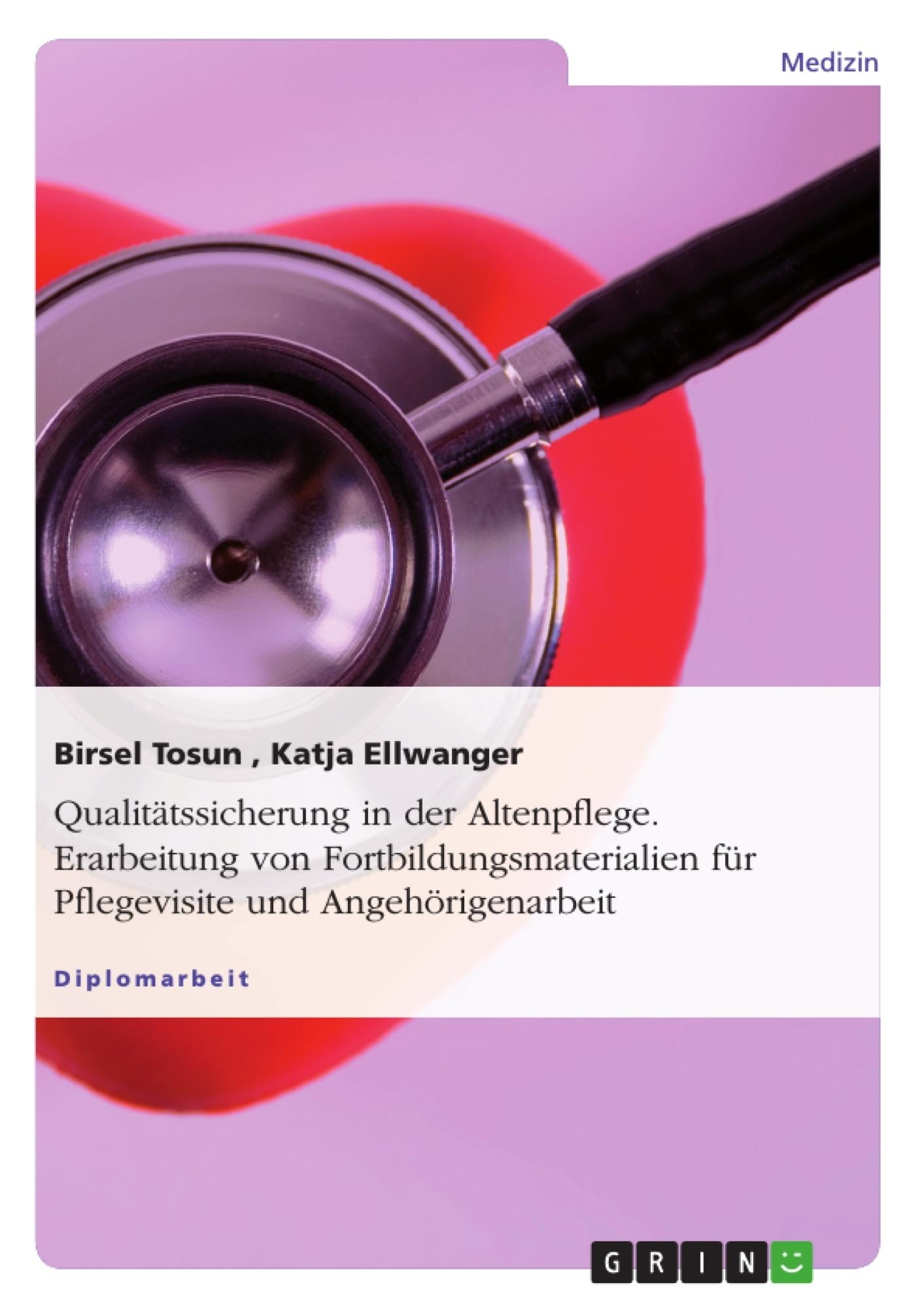 Titel: Qualitätssicherung in der Altenpflege. Erarbeitung von Fortbildungsmaterialien für Pflegevisite und Angehörigenarbeit