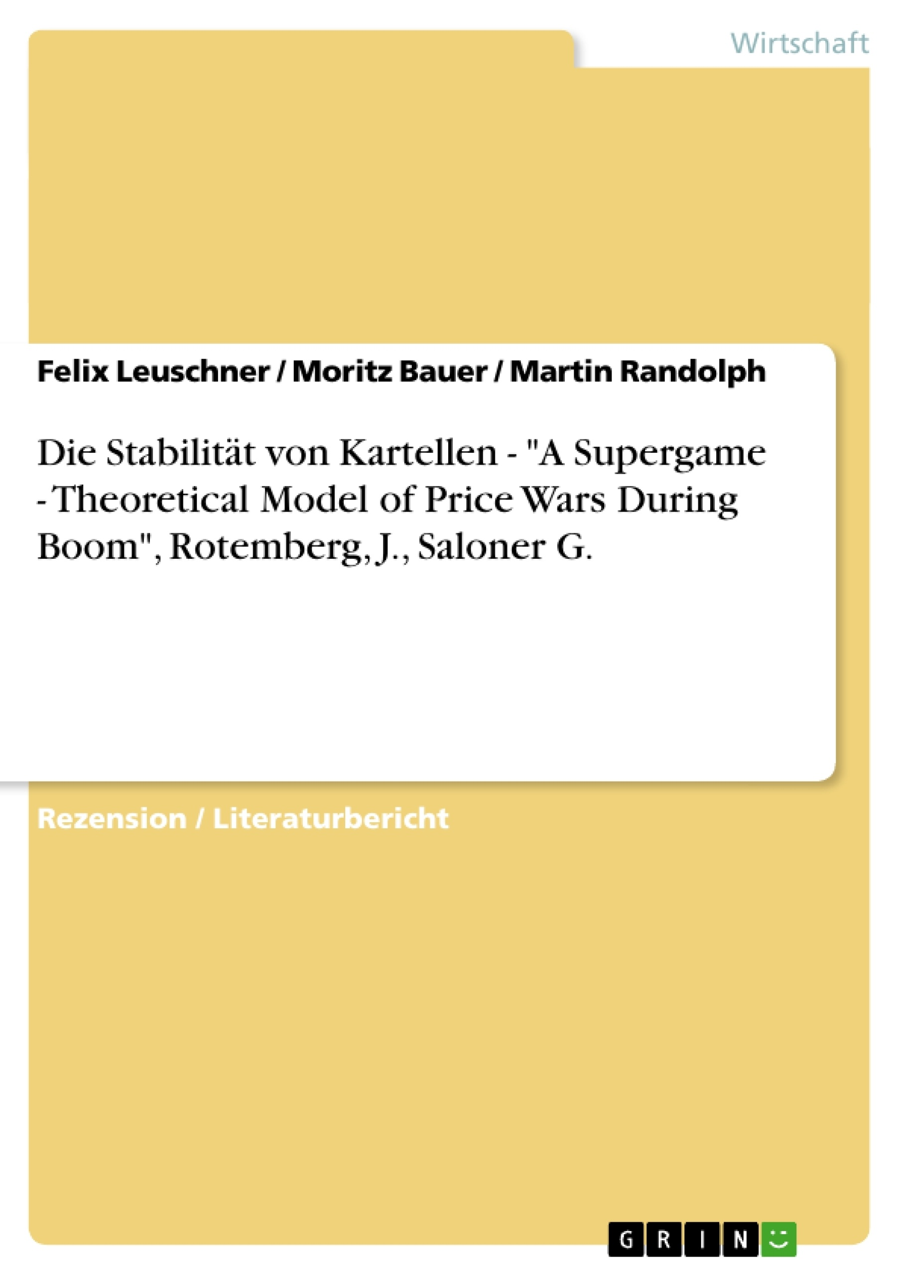 "Titel: Die Stabilität von Kartellen -  ""A Supergame - Theoretical Model of Price Wars During Boom"", Rotemberg, J., Saloner G."
