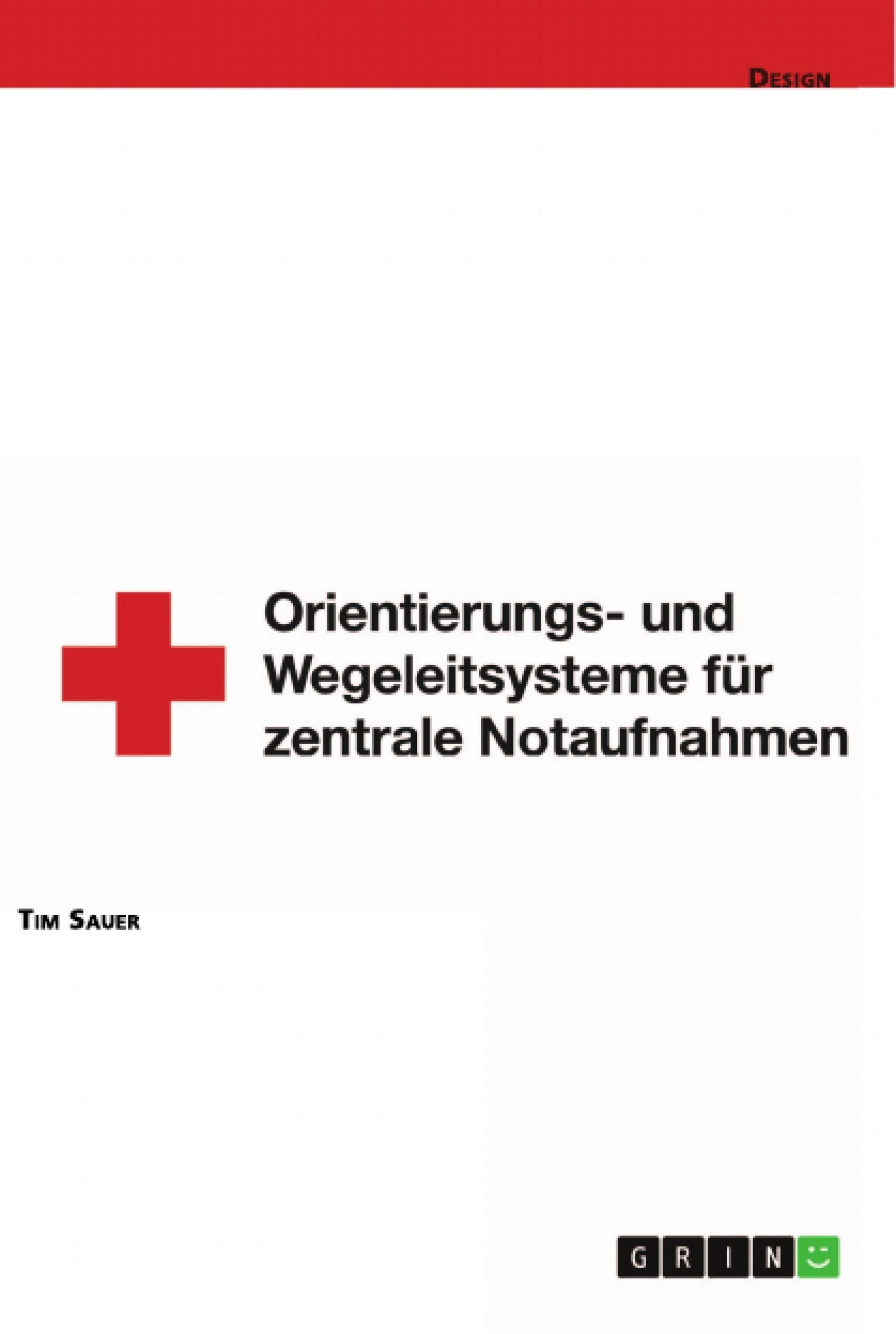 Titel: Gestaltung von Orientierungs- und Wegeleitsystemen von zentralen Notaufnahmen