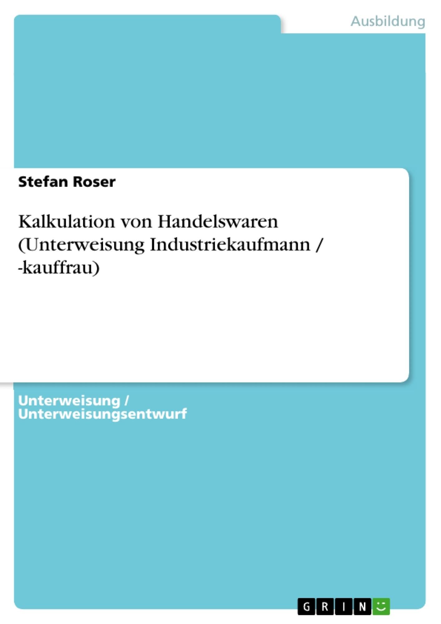 Titel: Kalkulation von Handelswaren (Unterweisung Industriekaufmann / -kauffrau)