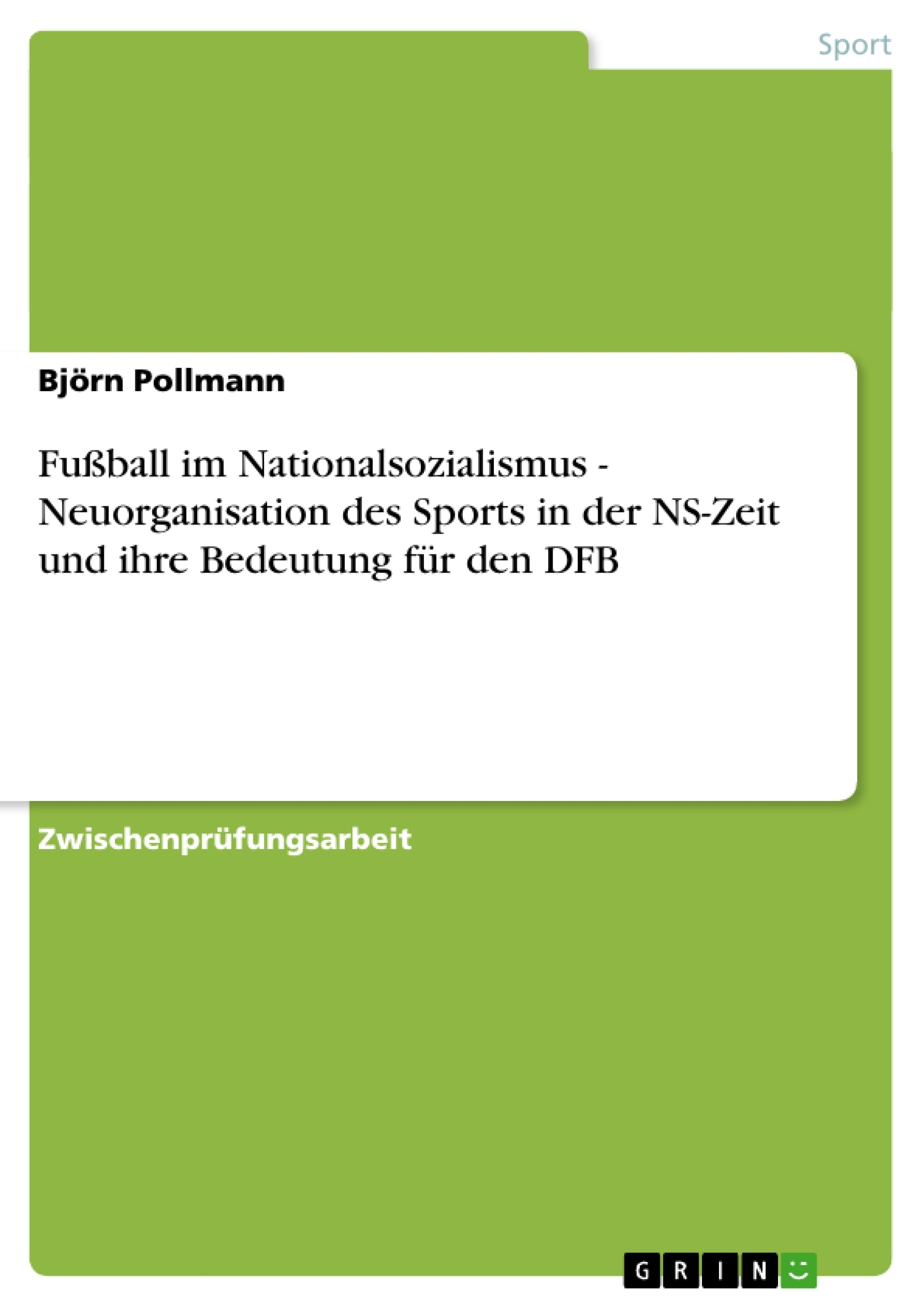 Titel: Fußball im Nationalsozialismus - Neuorganisation des Sports in der NS-Zeit und ihre Bedeutung für den DFB