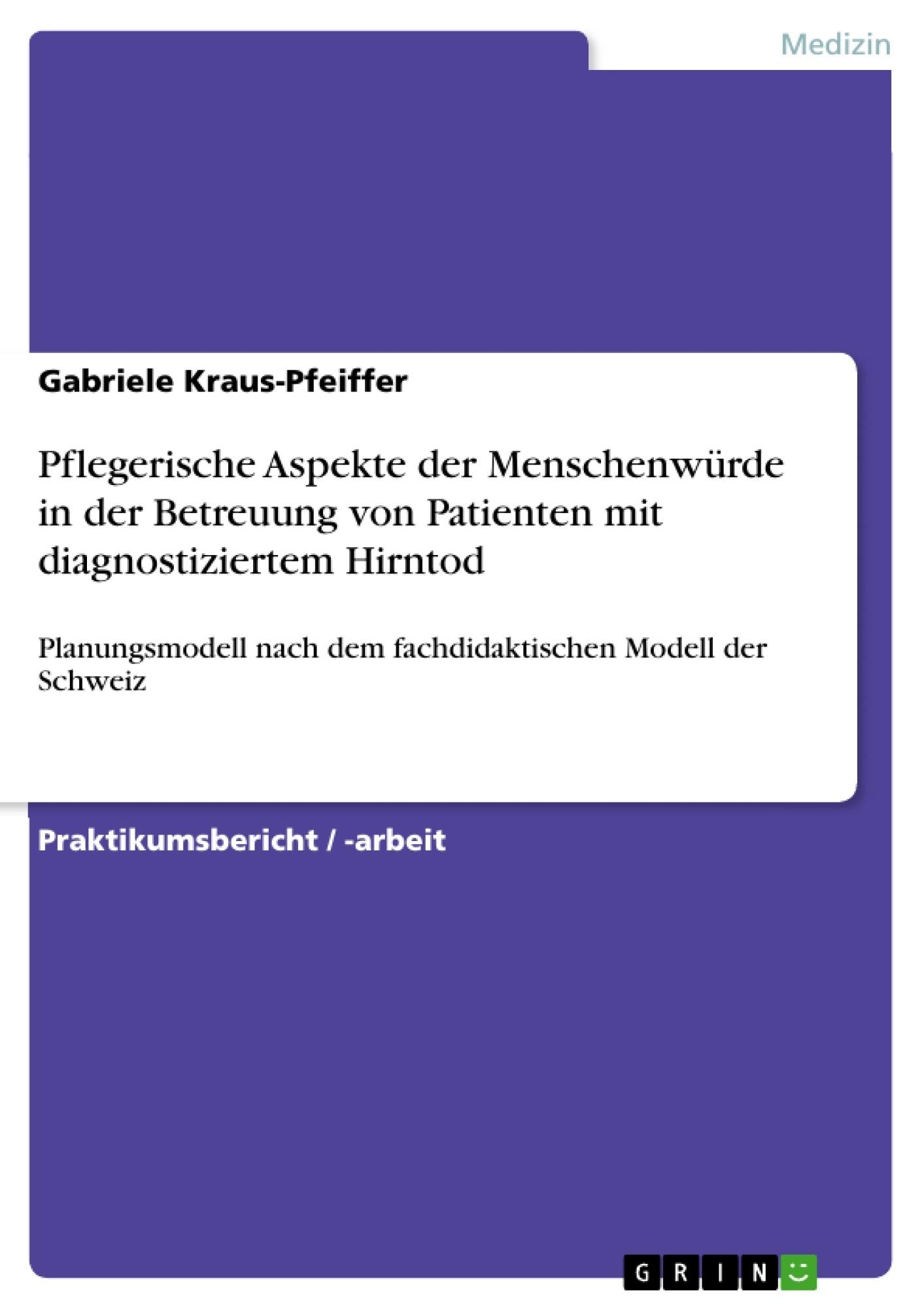 Titel: Pflegerische Aspekte der Menschenwürde in der Betreuung von Patienten mit diagnostiziertem Hirntod