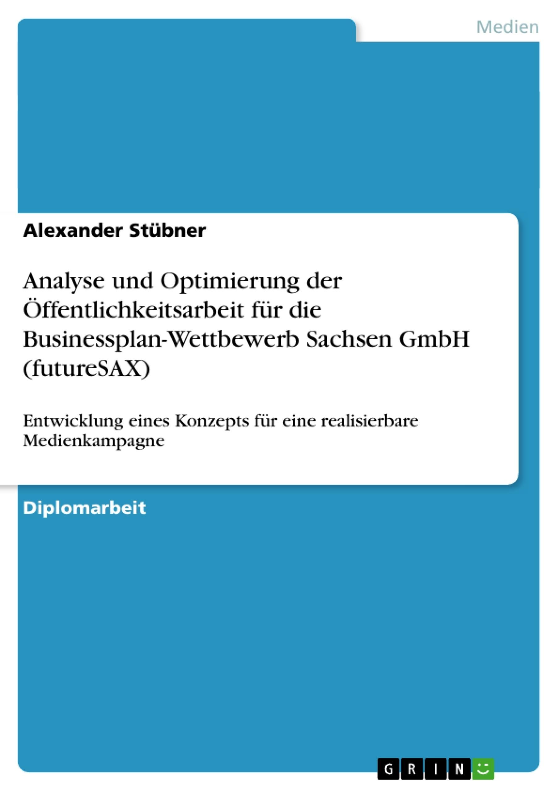 Titel: Analyse und Optimierung der Öffentlichkeitsarbeit für die Businessplan-Wettbewerb Sachsen GmbH (futureSAX)