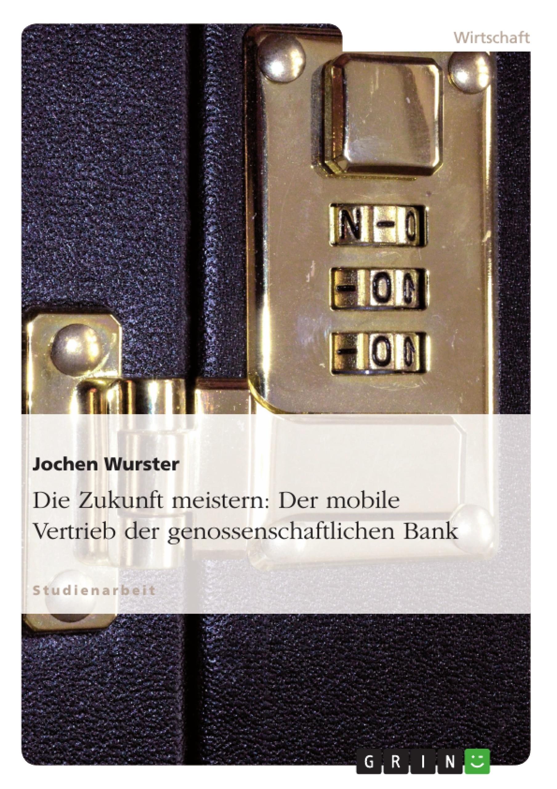 Titel: Die Zukunft meistern: Der mobile Vertrieb der genossenschaftlichen Bank