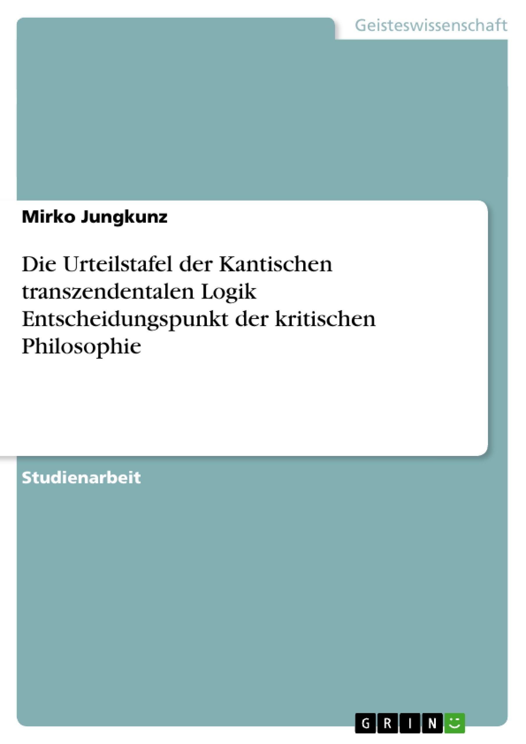 Titel: Die Urteilstafel der Kantischen transzendentalen Logik  Entscheidungspunkt der kritischen Philosophie