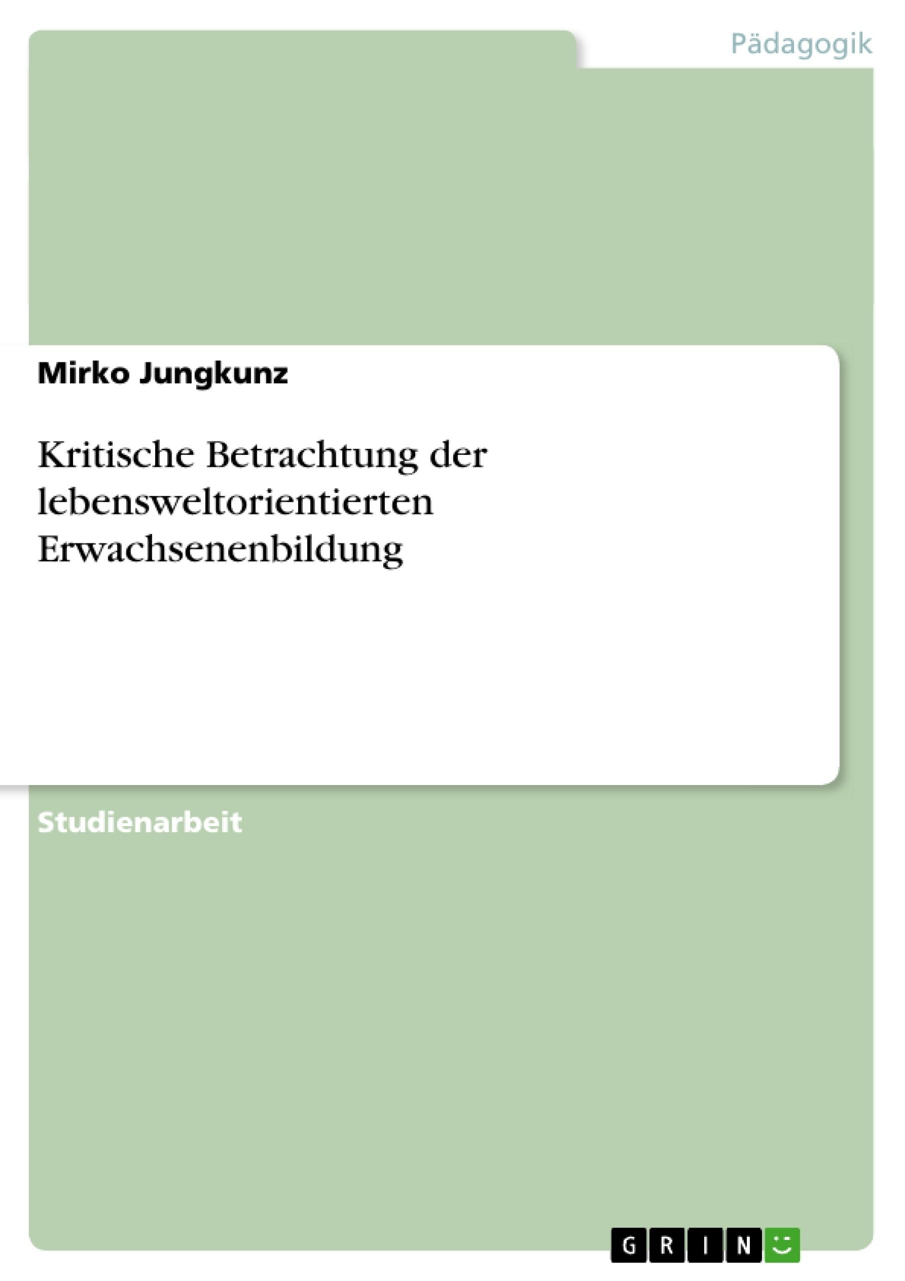 Titel: Kritische Betrachtung der lebensweltorientierten Erwachsenenbildung
