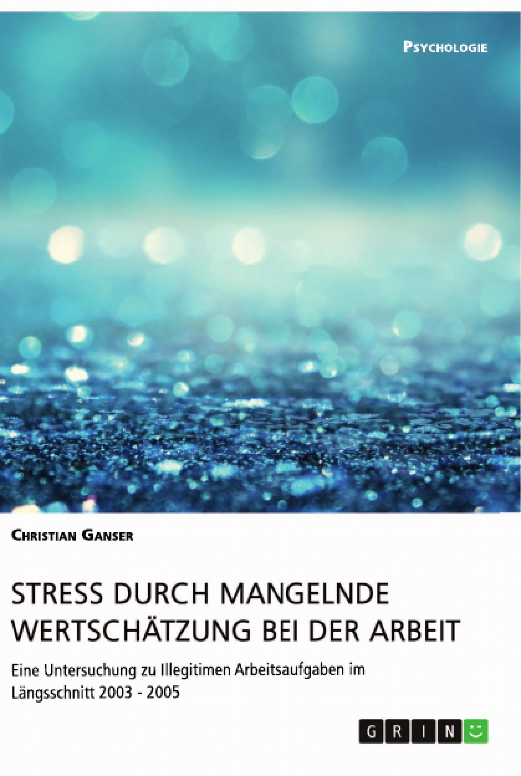 Titel: Stress durch mangelnde Wertschätzung bei der Arbeit
