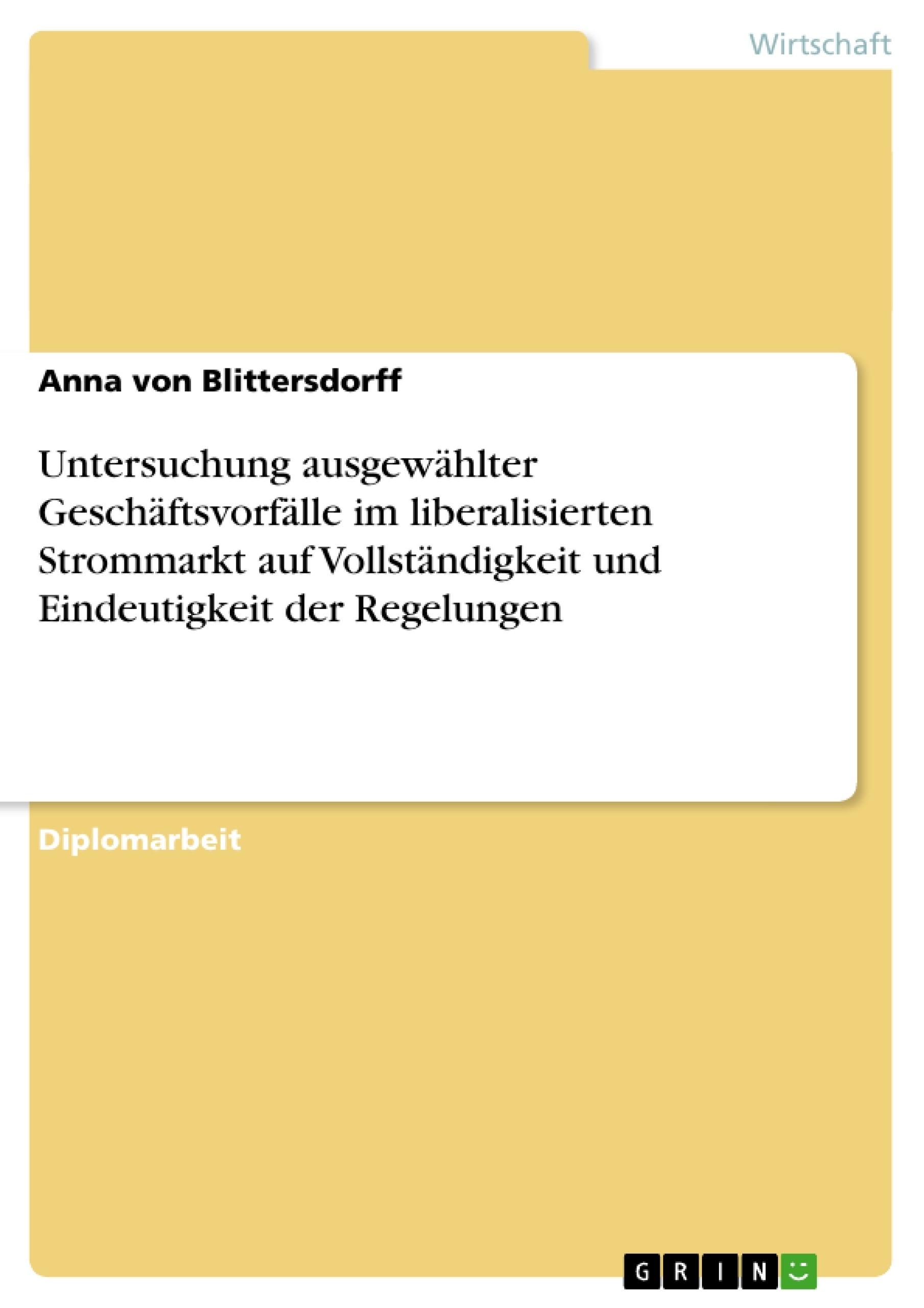 Titel: Untersuchung ausgewählter Geschäftsvorfälle im liberalisierten Strommarkt auf Vollständigkeit und Eindeutigkeit der Regelungen