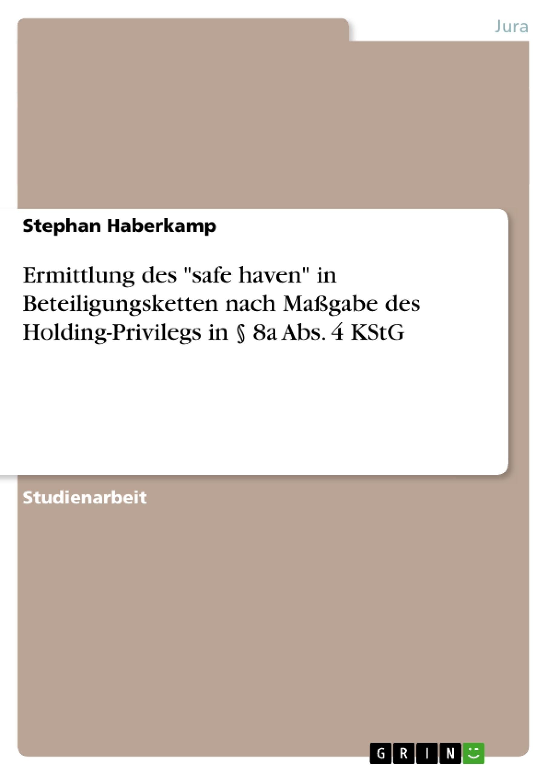 """Titel: Ermittlung des """"safe haven"""" in Beteiligungsketten nach Maßgabe des Holding-Privilegs in § 8a Abs. 4 KStG"""