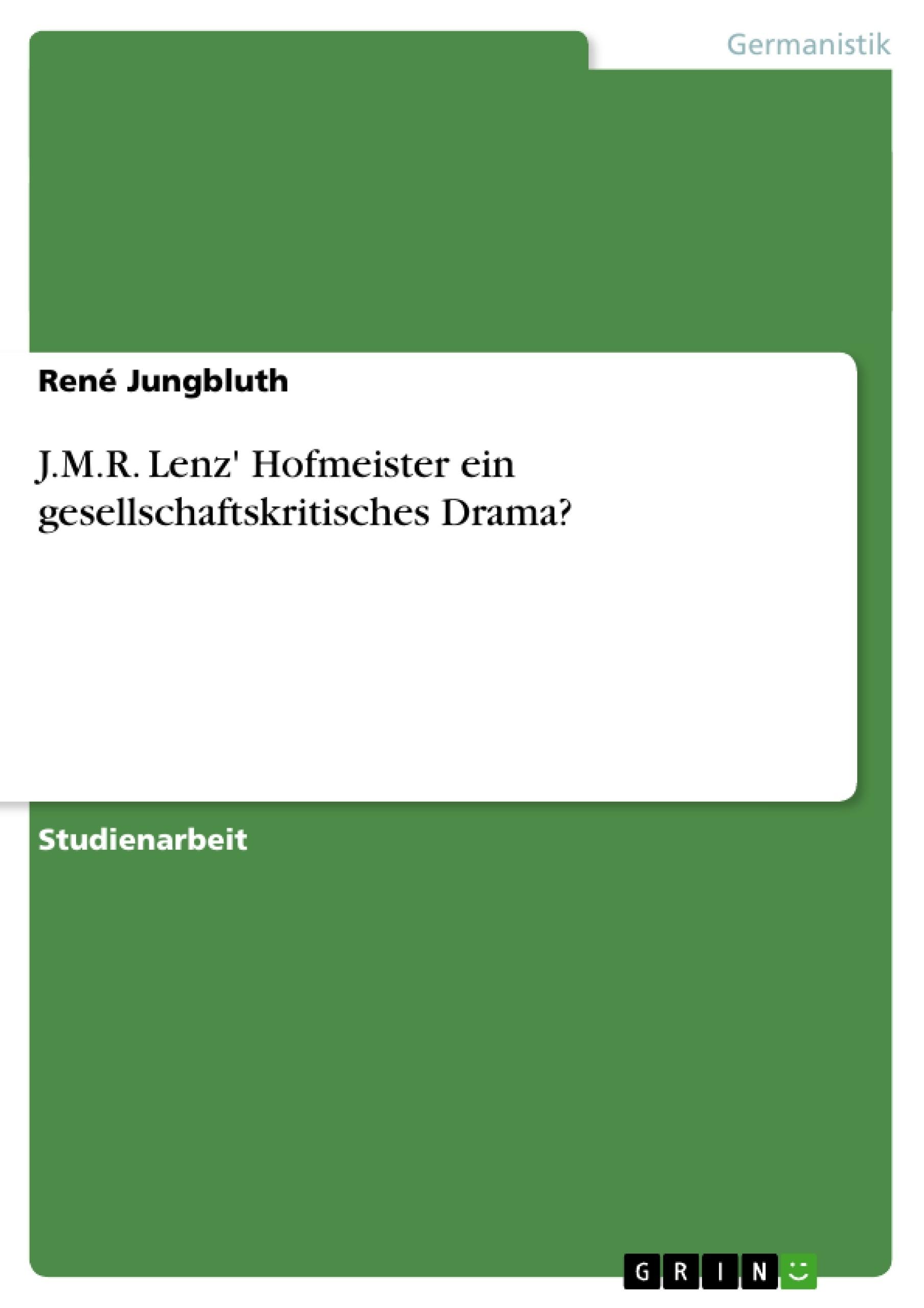 Titel: J.M.R. Lenz' Hofmeister ein gesellschaftskritisches Drama?