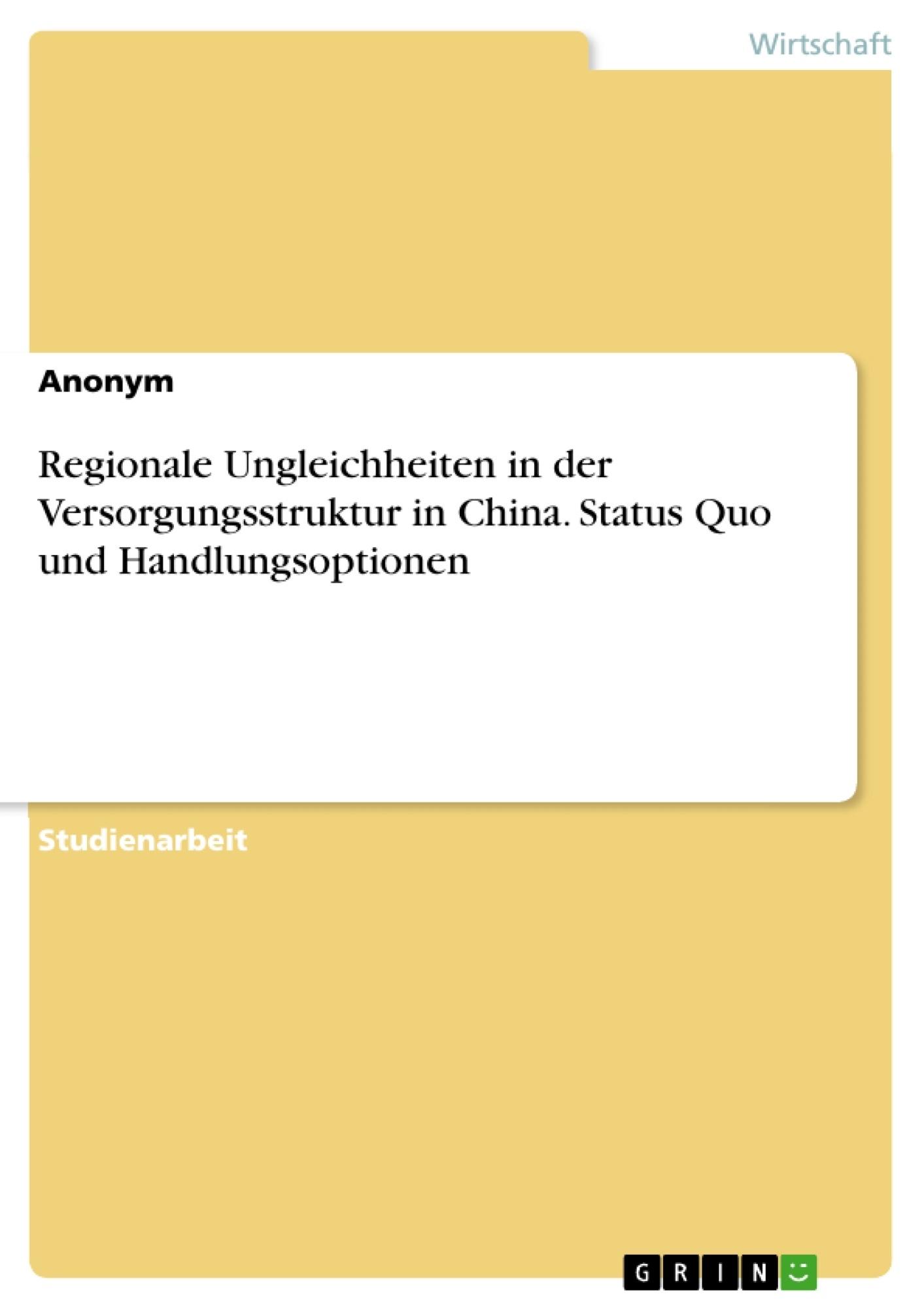 Titel: Regionale Ungleichheiten in der Versorgungsstruktur in China. Status Quo und Handlungsoptionen