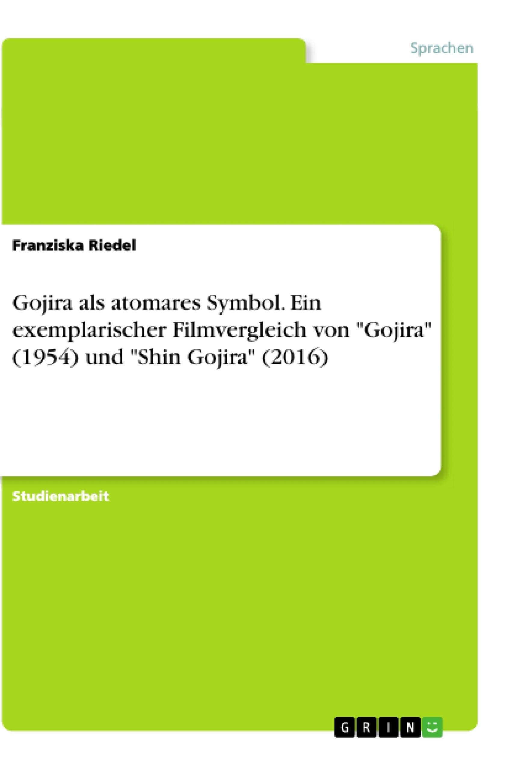"""Titel: Gojira als atomares Symbol. Ein exemplarischer Filmvergleich von """"Gojira"""" (1954) und """"Shin Gojira"""" (2016)"""