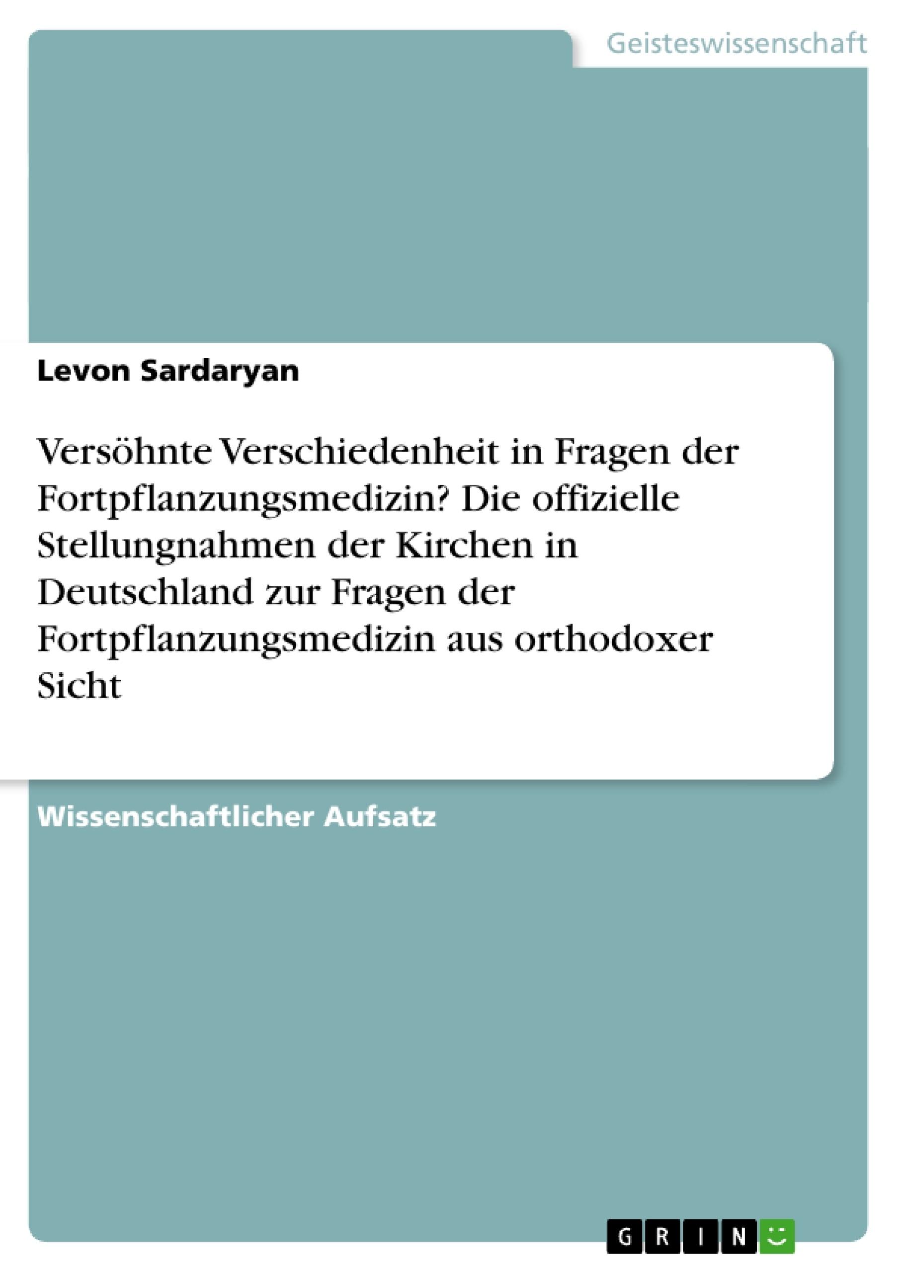 Titel: Versöhnte Verschiedenheit in Fragen der Fortpflanzungsmedizin? Die offizielle Stellungnahmen der Kirchen in Deutschland zur Fragen der Fortpflanzungsmedizin aus orthodoxer Sicht