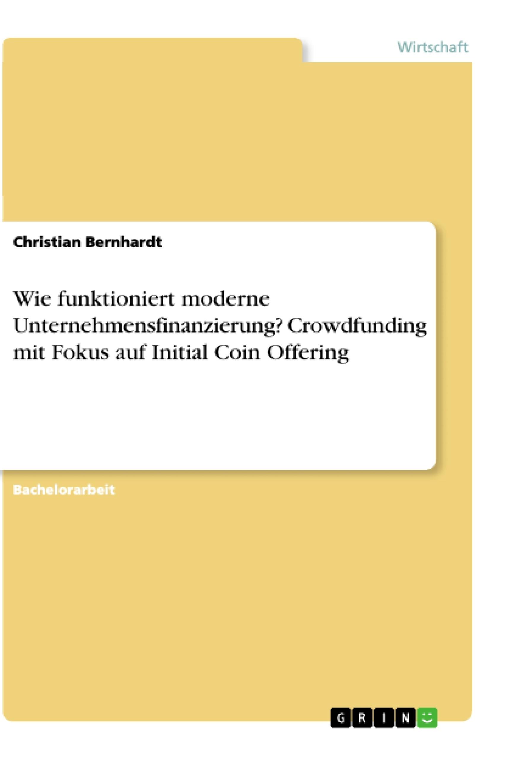 Titel: Wie funktioniert moderne Unternehmensfinanzierung? Crowdfunding mit Fokus auf Initial Coin Offering
