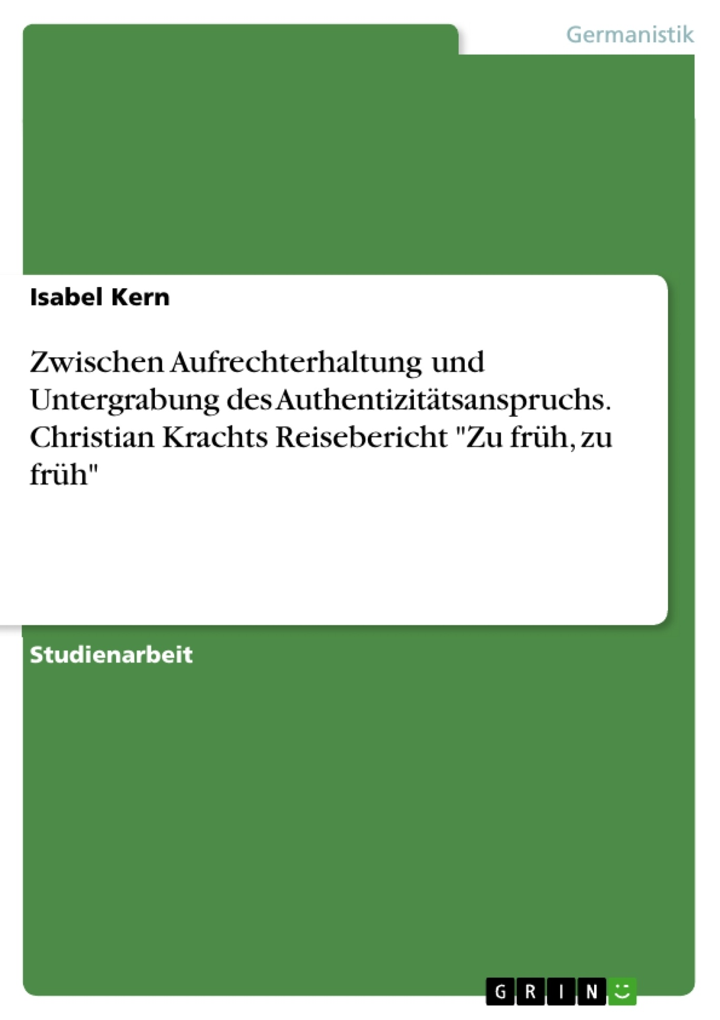 """Titel: Zwischen Aufrechterhaltung und Untergrabung des Authentizitätsanspruchs. Christian Krachts Reisebericht """"Zu früh, zu früh"""""""