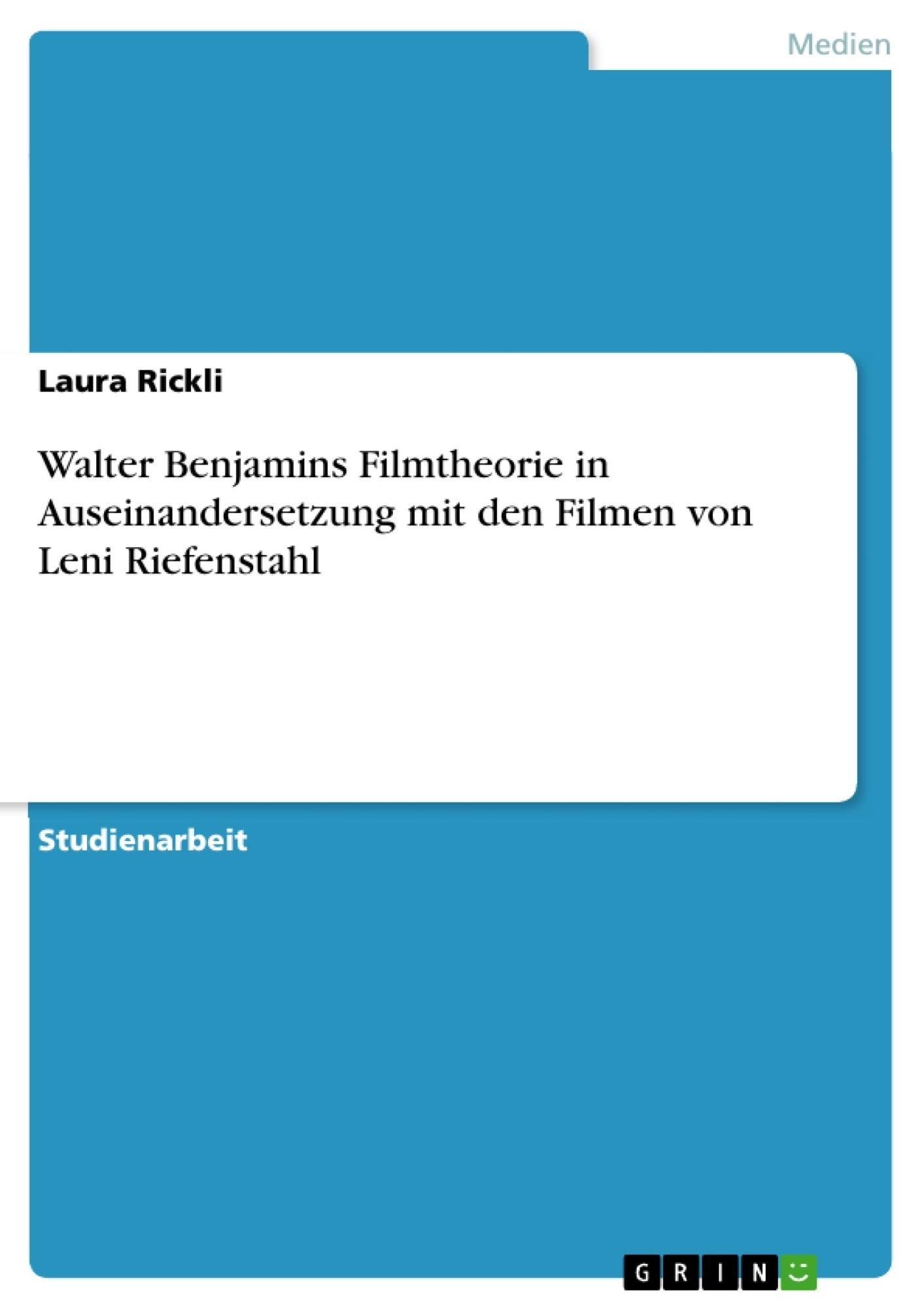 Titel: Walter Benjamins Filmtheorie in Auseinandersetzung mit den Filmen von Leni Riefenstahl