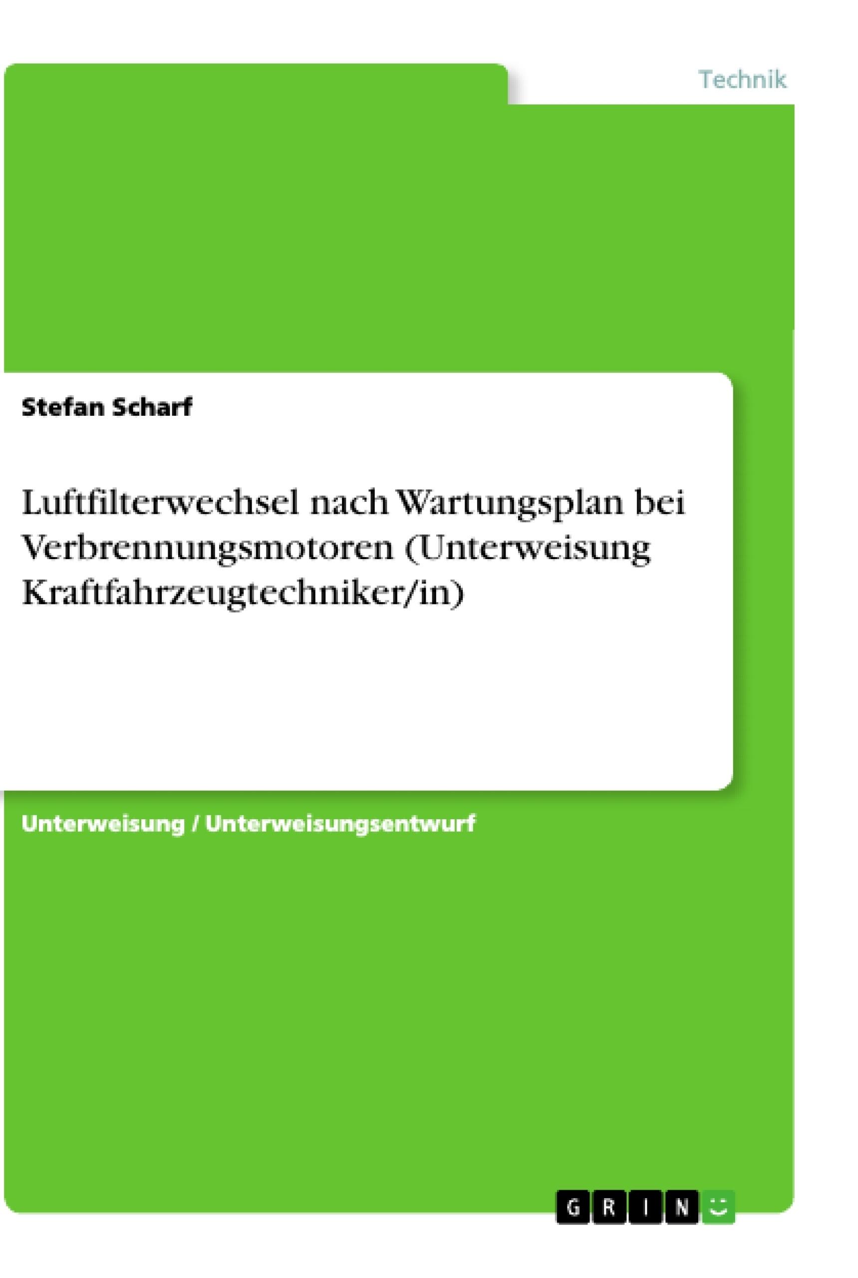 Titel: Luftfilterwechsel nach Wartungsplan bei Verbrennungsmotoren (Unterweisung Kraftfahrzeugtechniker/in)