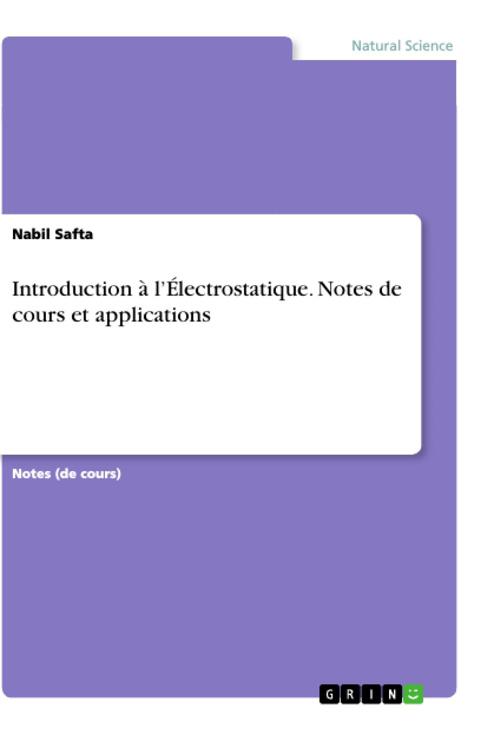 Titre: Introduction à l'Électrostatique. Notes de cours et applications