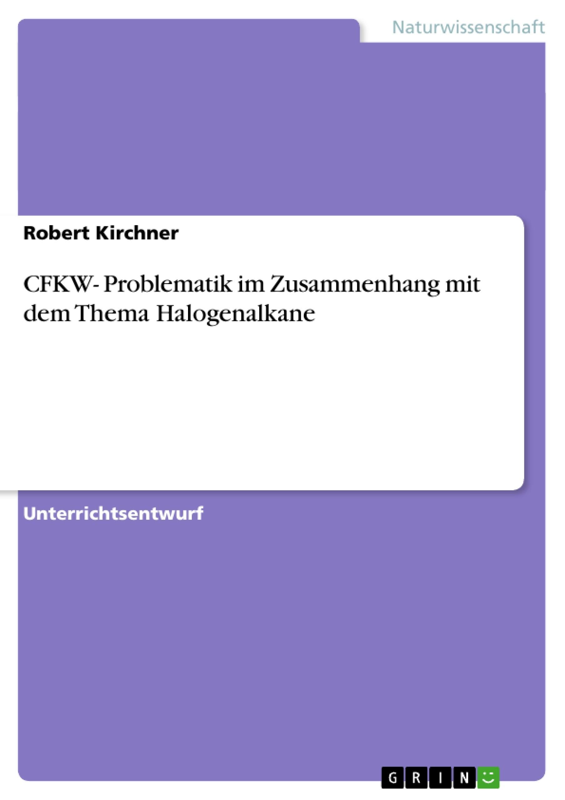 Titel: CFKW- Problematik im Zusammenhang mit dem Thema Halogenalkane