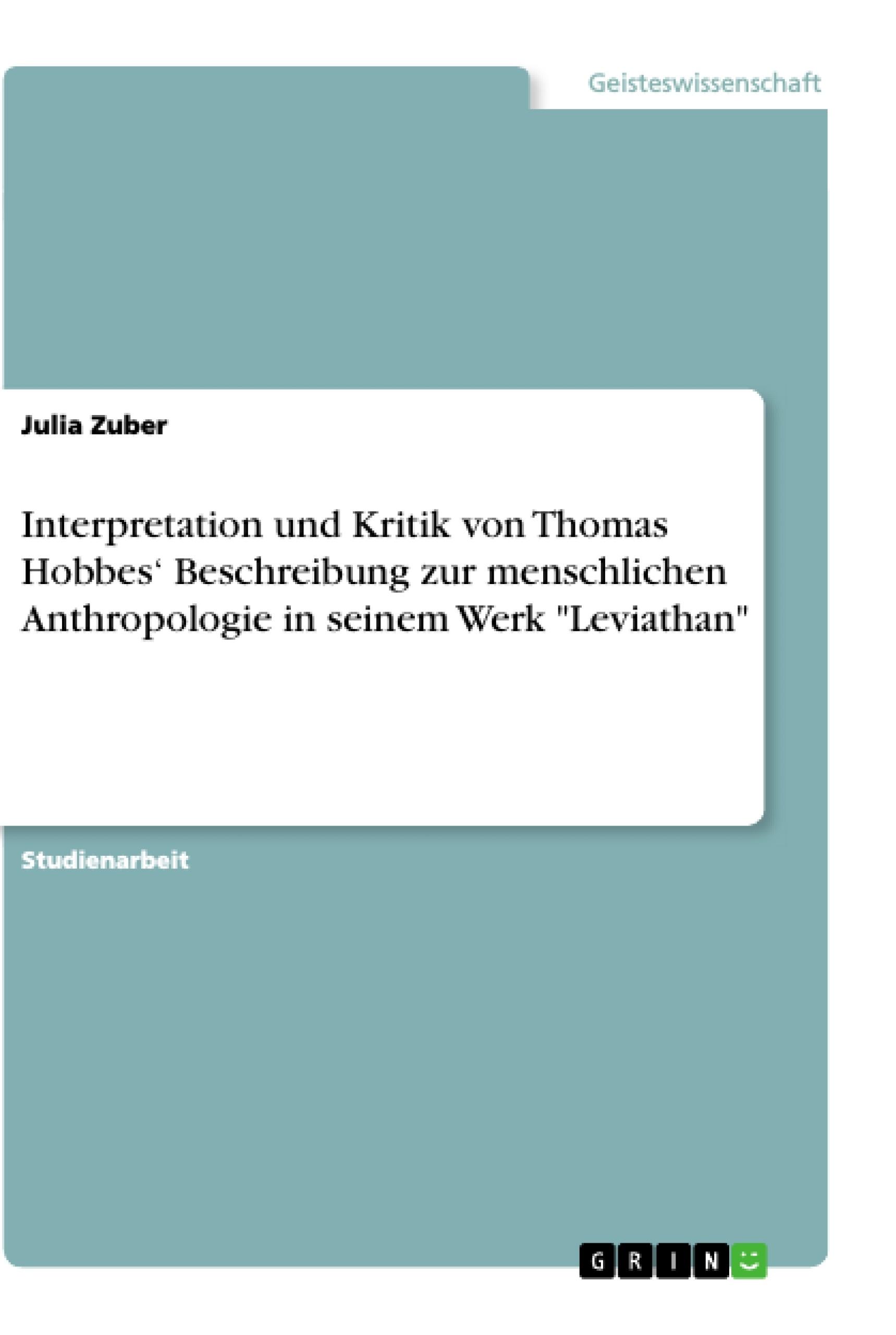 """Titel: Interpretation und Kritik von Thomas Hobbes' Beschreibung zur menschlichen Anthropologie in seinem Werk """"Leviathan"""""""