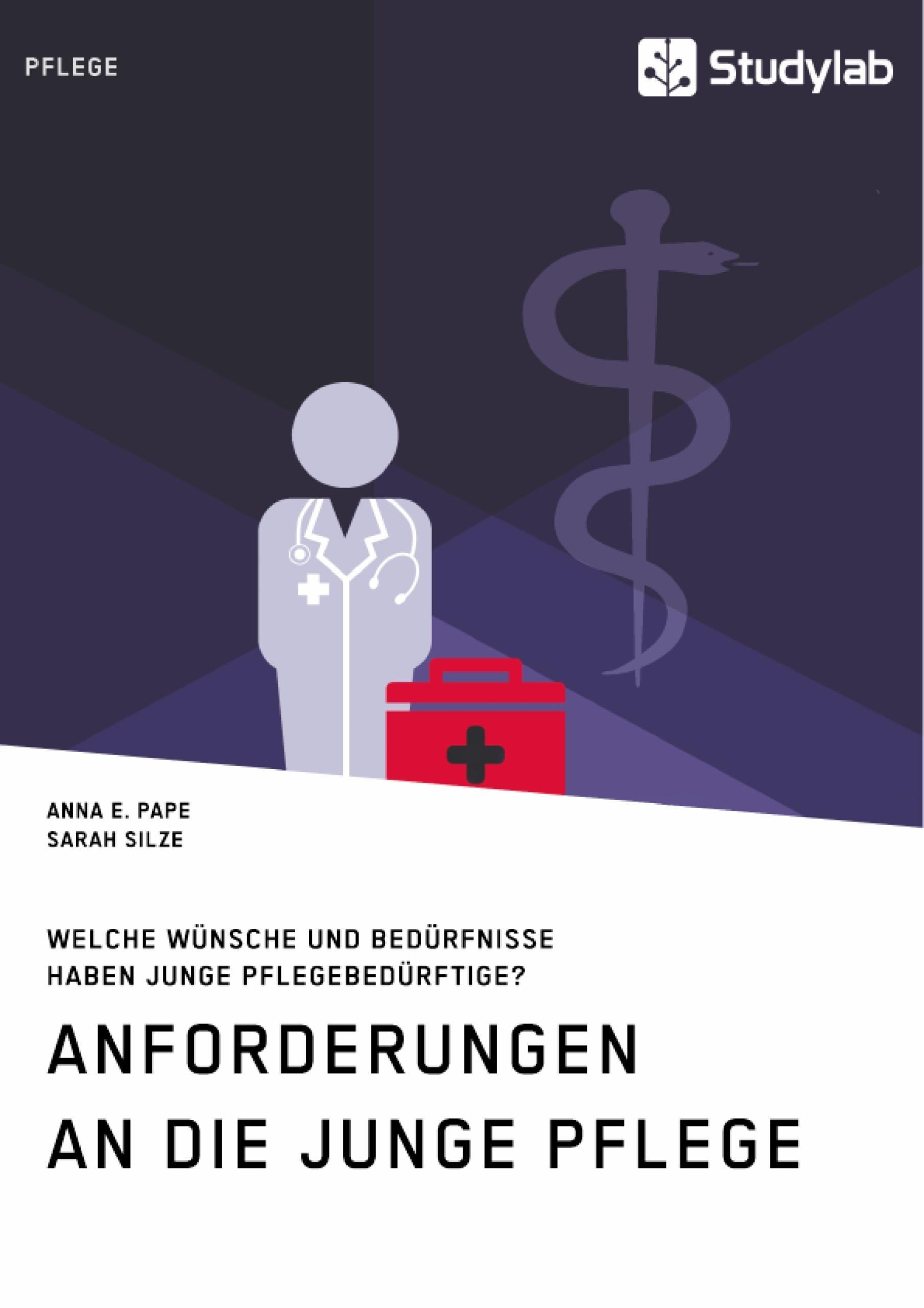 Titel: Anforderungen an die Junge Pflege. Welche Wünsche und Bedürfnisse haben junge Pflegebedürftige?