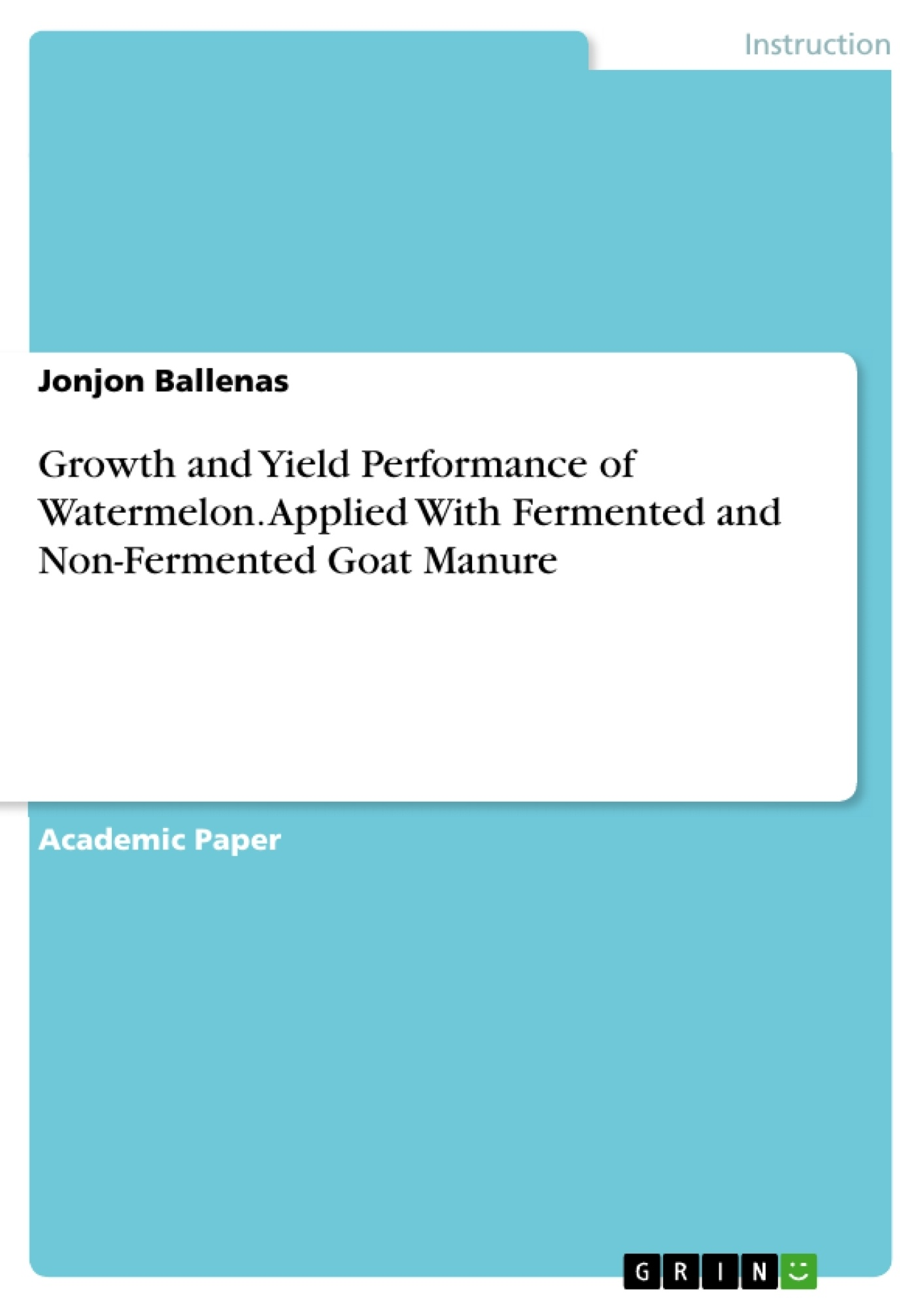 Title: Growth and Yield Performance of Watermelon. Applied With Fermented and Non-Fermented Goat Manure