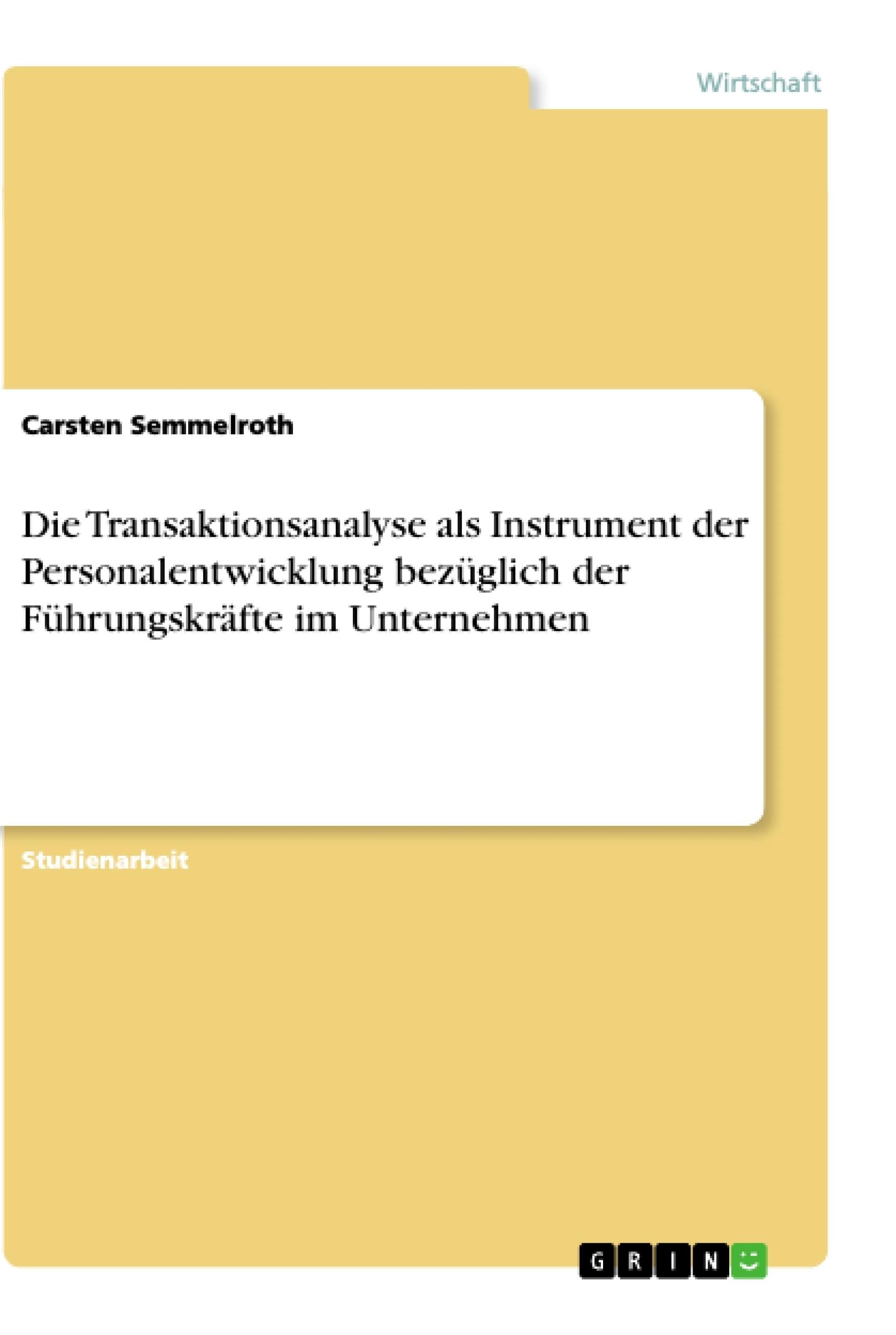 Titel: Die Transaktionsanalyse als Instrument der Personalentwicklung bezüglich der Führungskräfte im Unternehmen