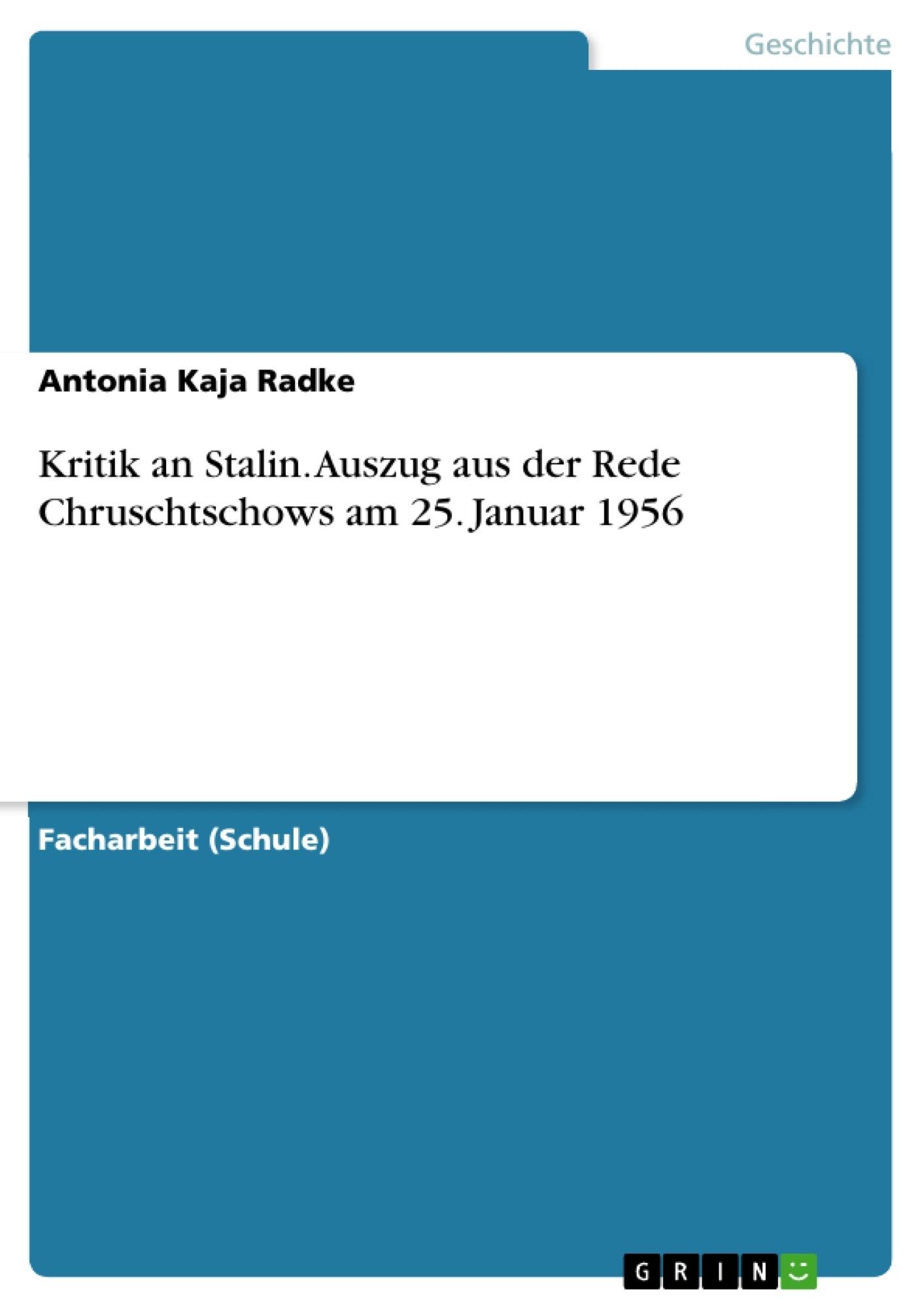 Titel: Kritik an Stalin. Auszug aus der Rede Chruschtschows am 25. Januar 1956