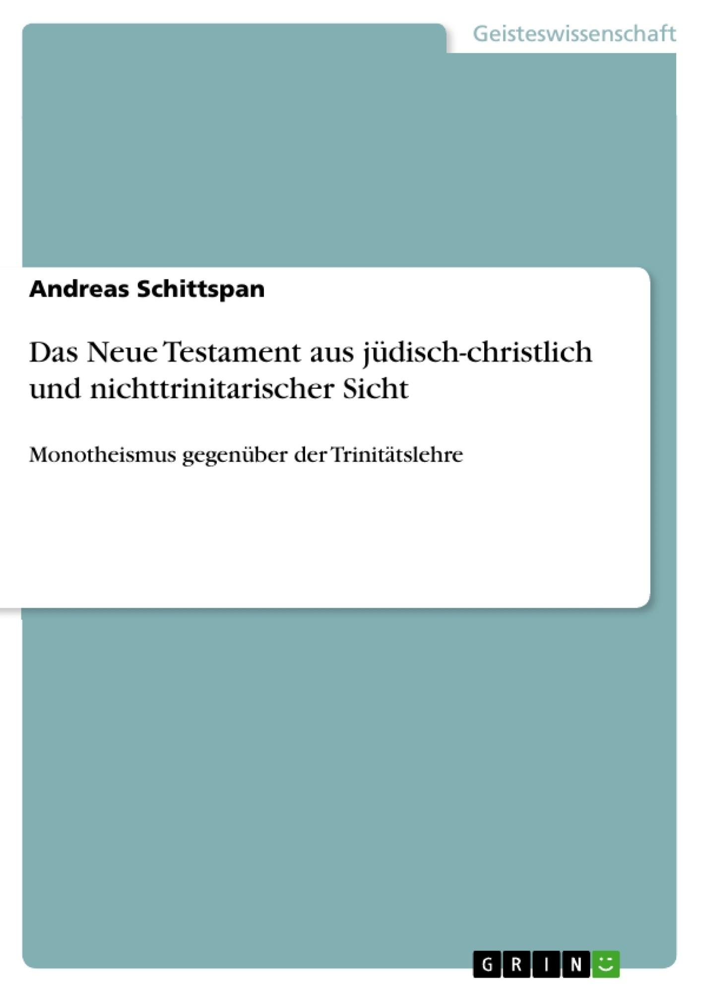 Titel: Das Neue Testament aus jüdisch-christlich und nichttrinitarischer Sicht