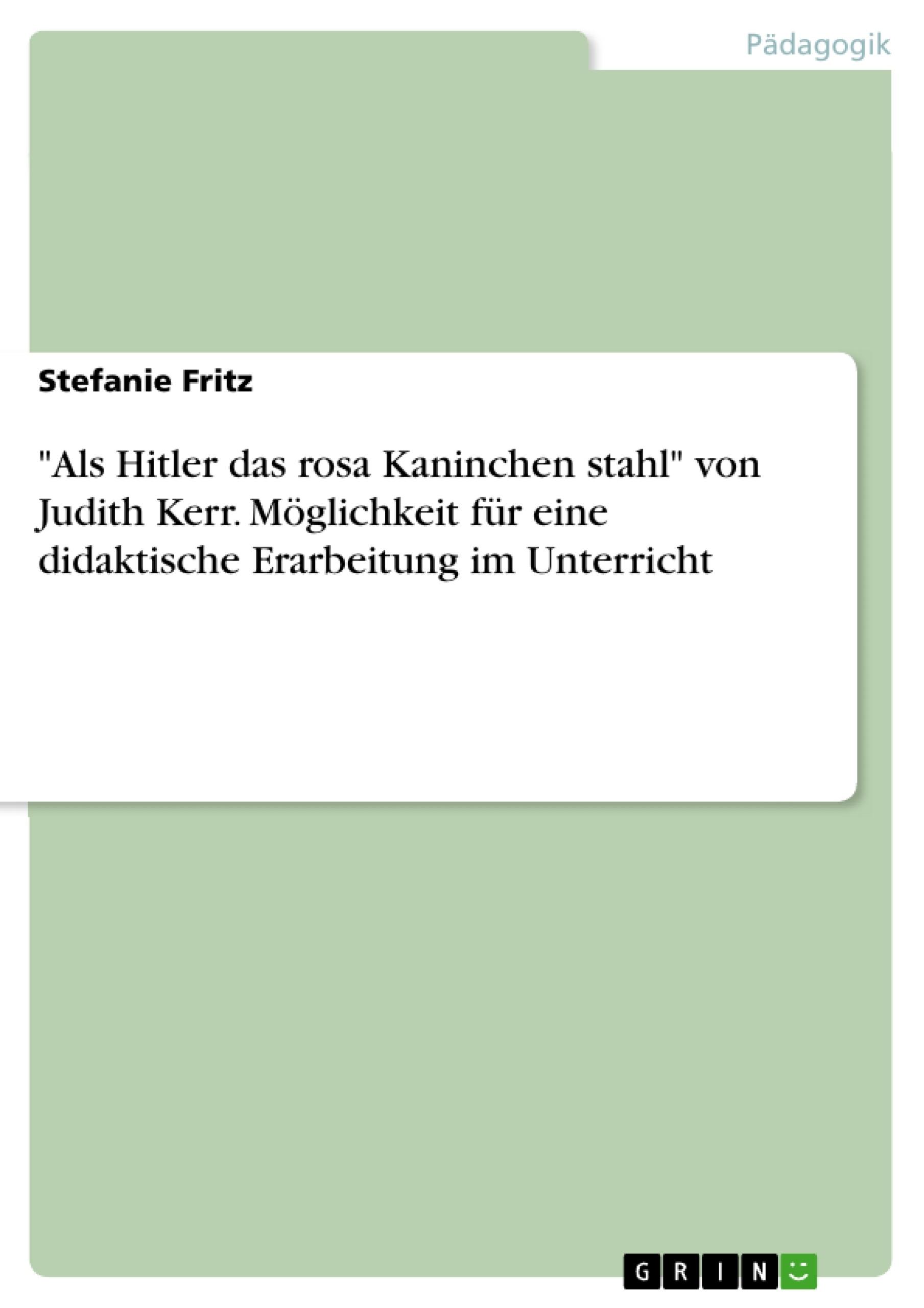 """Titel: """"Als Hitler das rosa Kaninchen stahl"""" von Judith Kerr. Möglichkeit für eine didaktische Erarbeitung im Unterricht"""