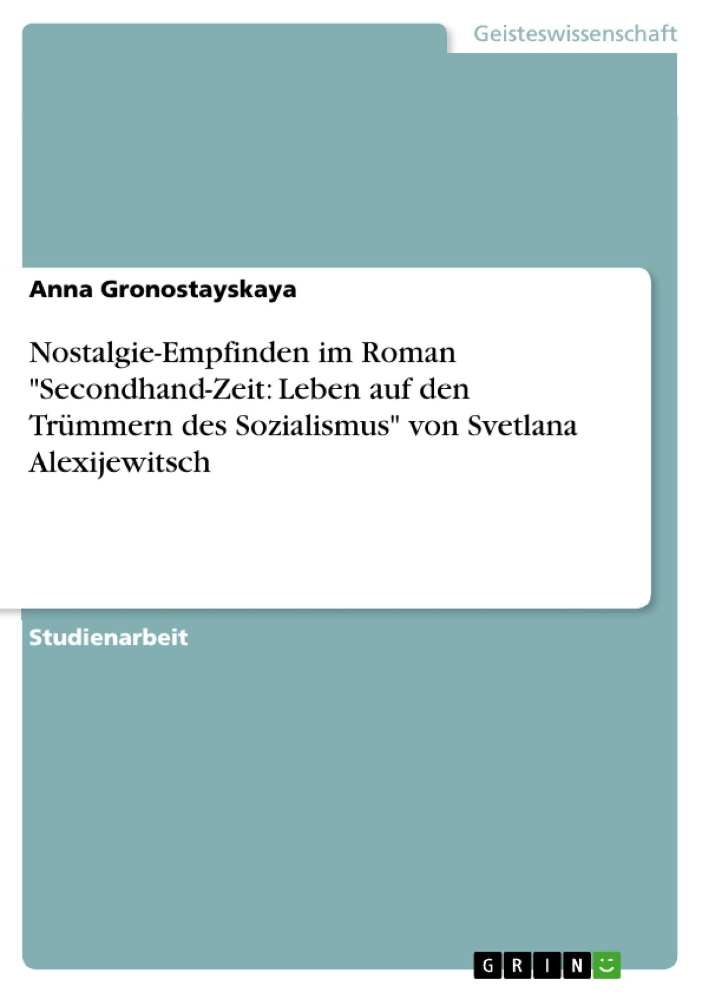 """Titel: Nostalgie-Empfinden im Roman """"Secondhand-Zeit: Leben auf den Trümmern des Sozialismus"""" von Svetlana Alexijewitsch"""