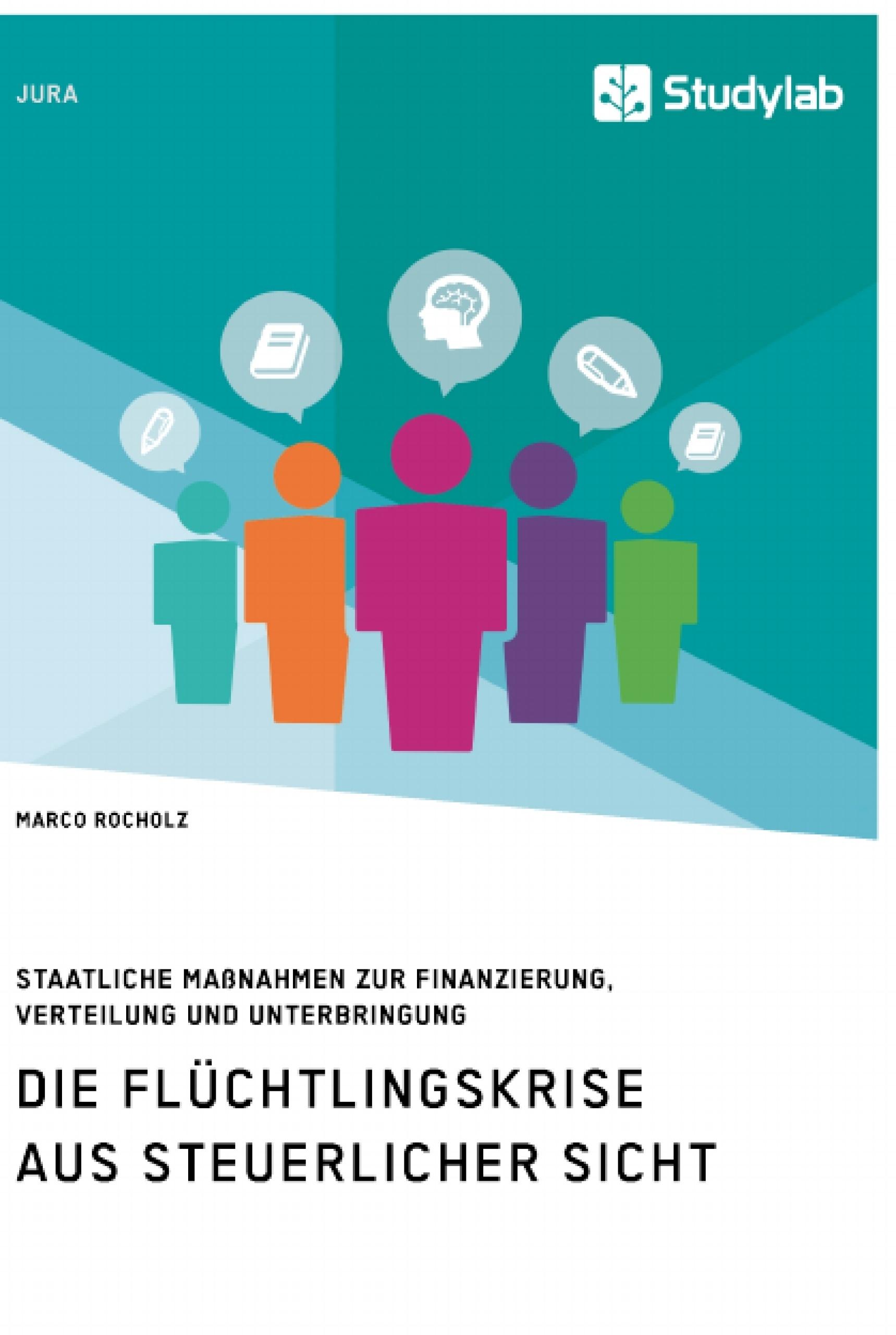 Titel: Die Flüchtlingskrise aus steuerlicher Sicht. Staatliche Maßnahmen zur Finanzierung, Verteilung und Unterbringung
