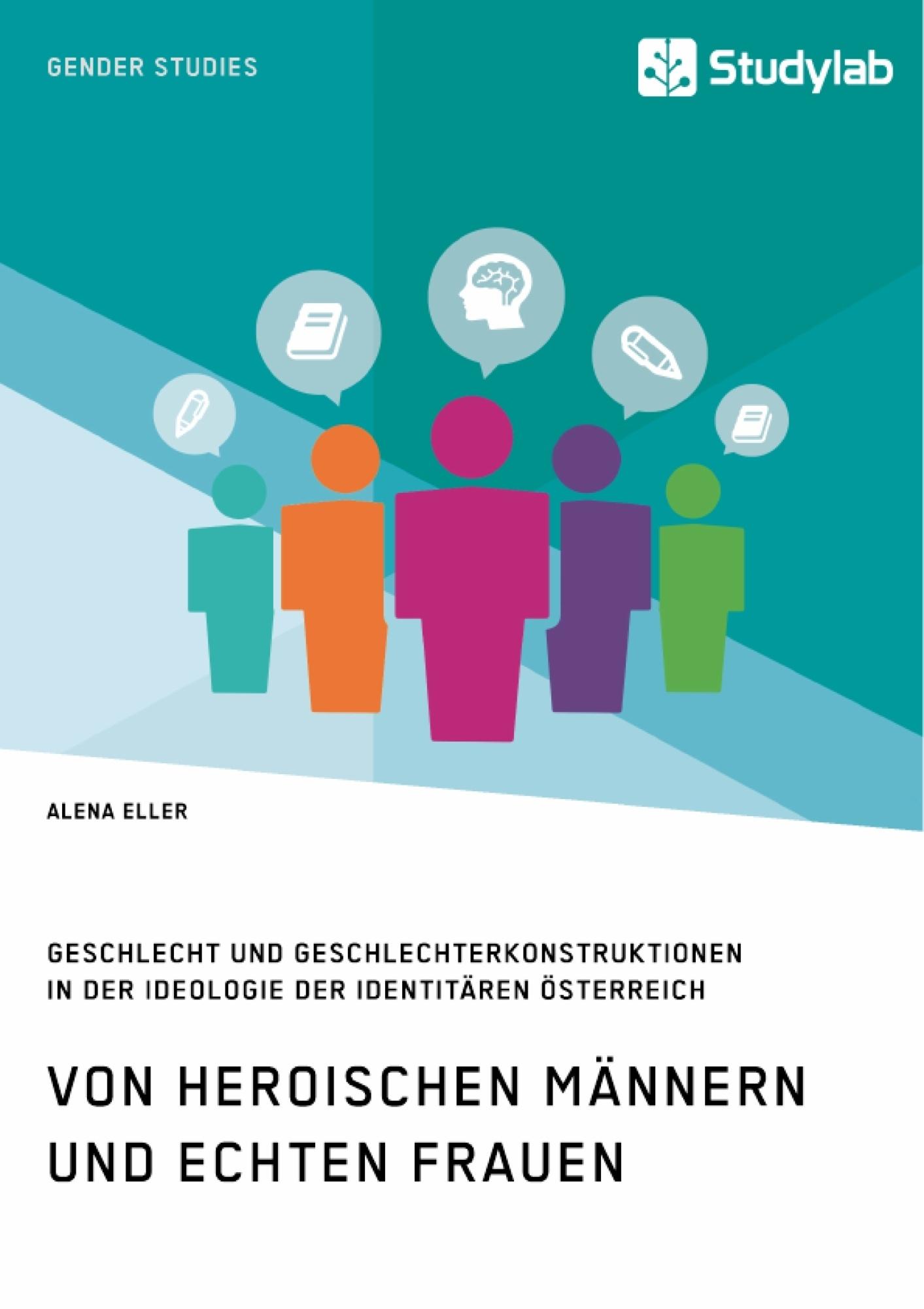 Titel: Von heroischen Männern und echten Frauen. Geschlecht und Geschlechterkonstruktionen in der Ideologie der Identitären Österreich