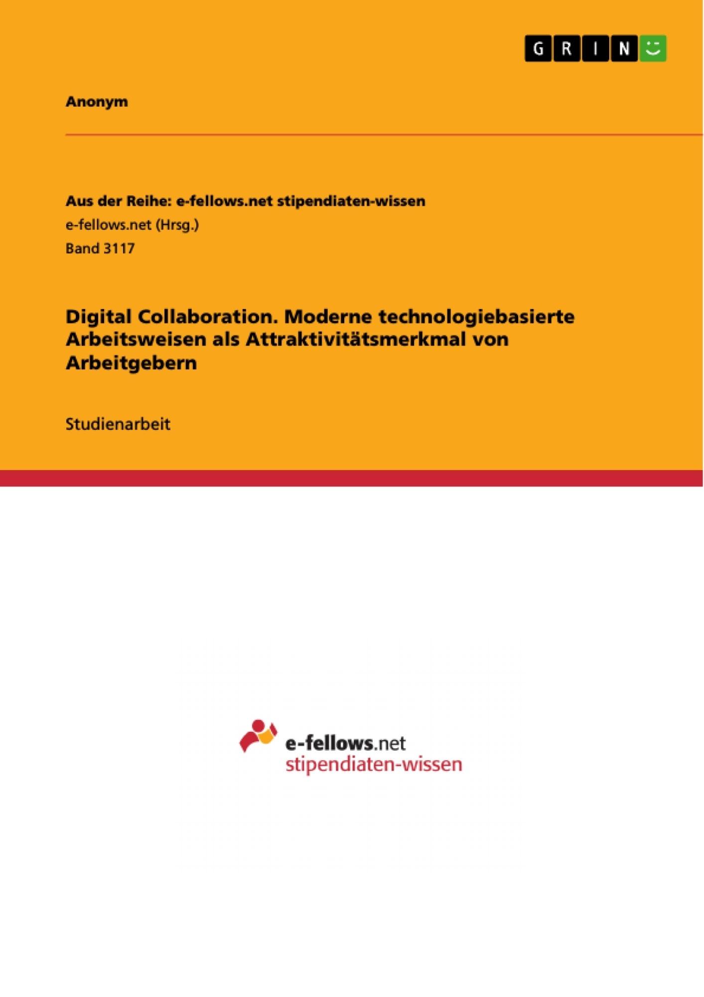 Titel: Digital Collaboration. Moderne technologiebasierte Arbeitsweisen als Attraktivitätsmerkmal von Arbeitgebern