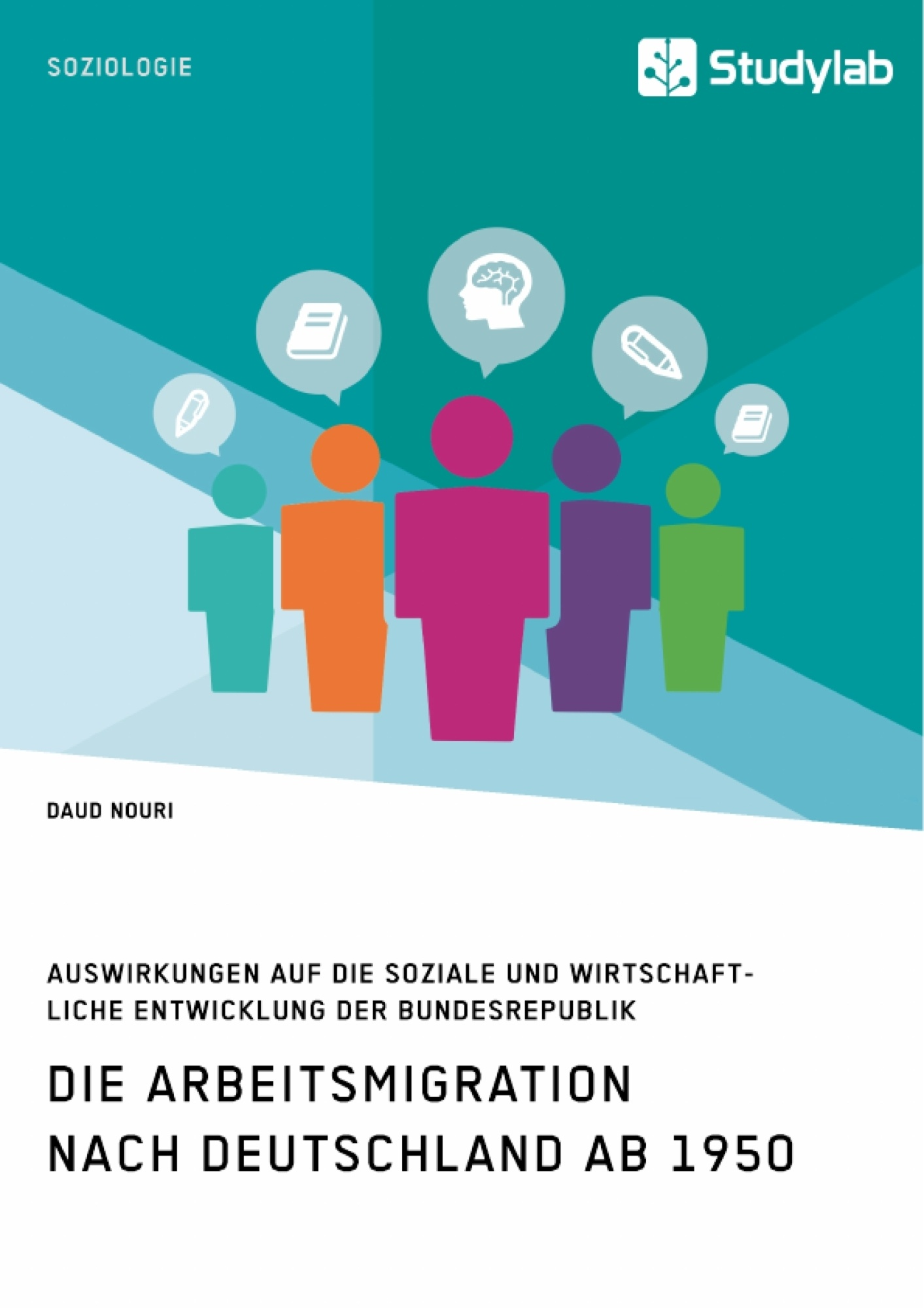 Titel: Die Arbeitsmigration nach Deutschland ab 1950. Auswirkungen auf die soziale und wirtschaftliche Entwicklung der Bundesrepublik