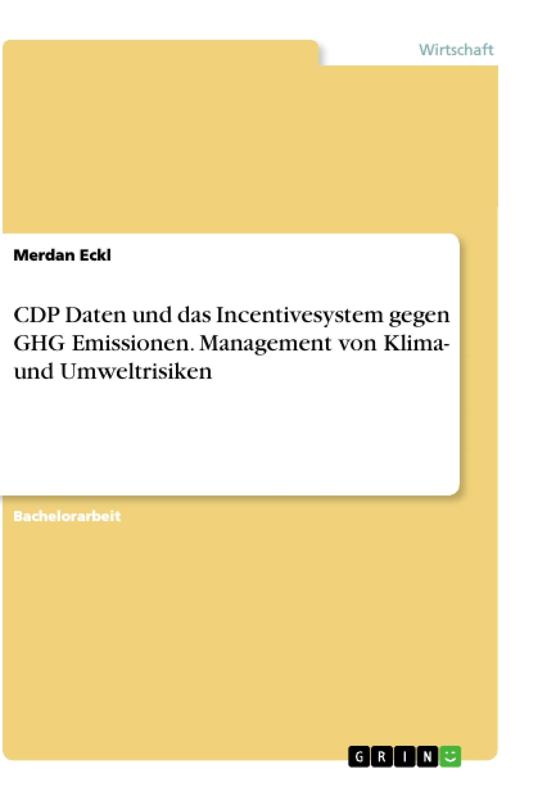 Titel: CDP Daten und das Incentivesystem gegen GHG Emissionen. Management von Klima- und Umweltrisiken