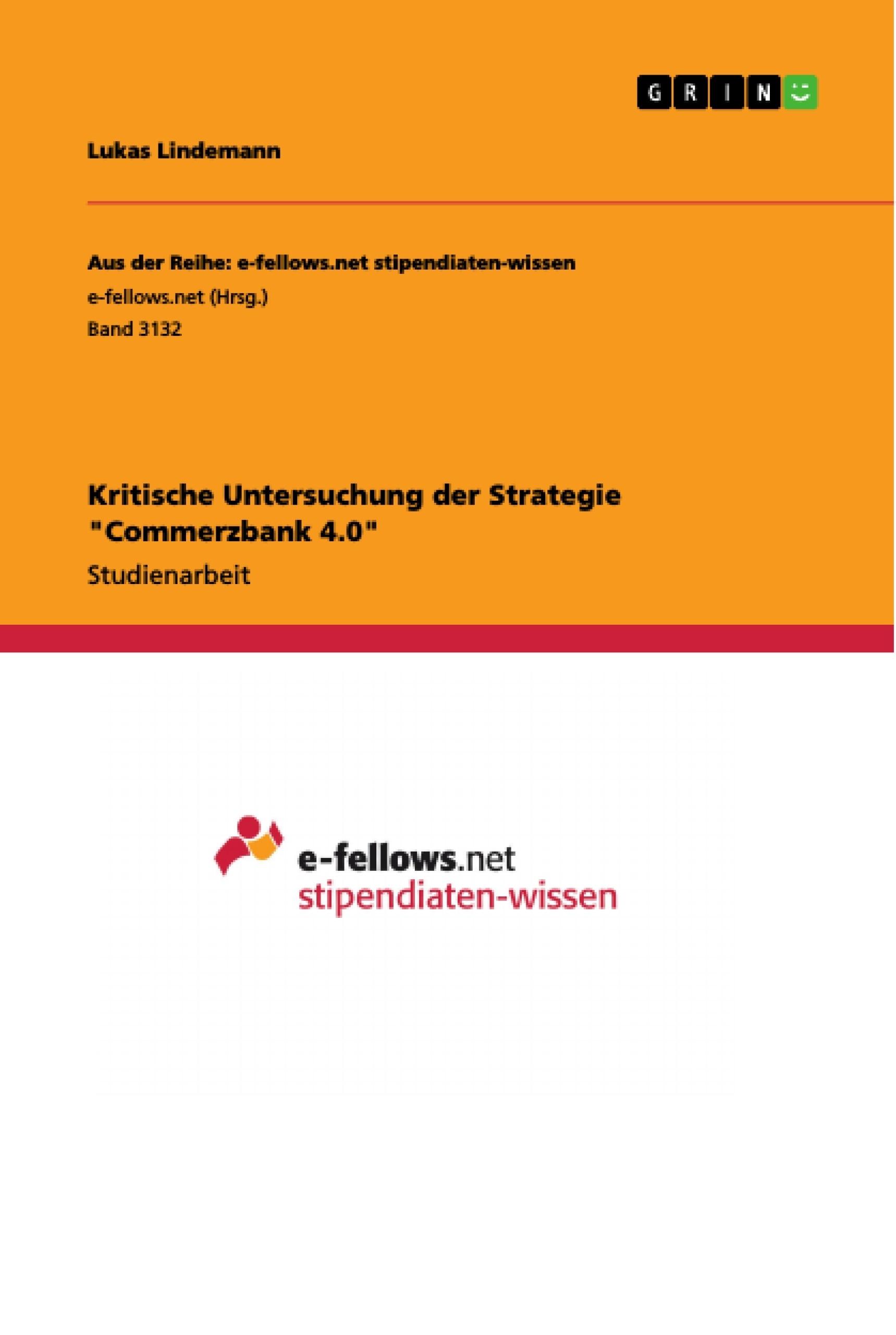 """Titel: Kritische Untersuchung der Strategie """"Commerzbank 4.0"""""""