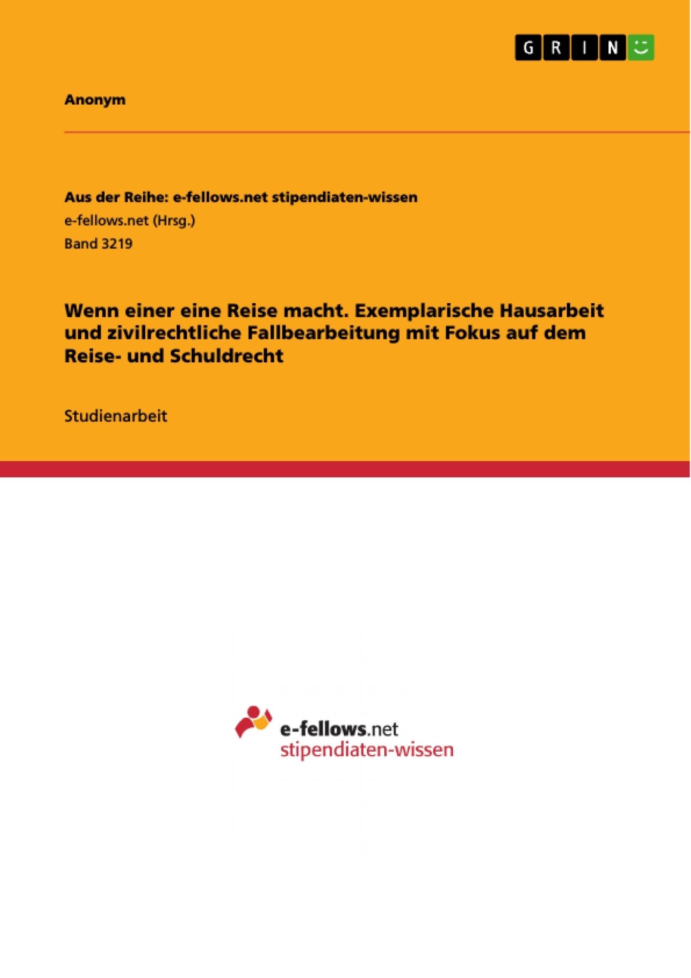 Titel: Wenn einer eine Reise macht. Exemplarische Hausarbeit und zivilrechtliche Fallbearbeitung mit Fokus auf dem Reise- und Schuldrecht