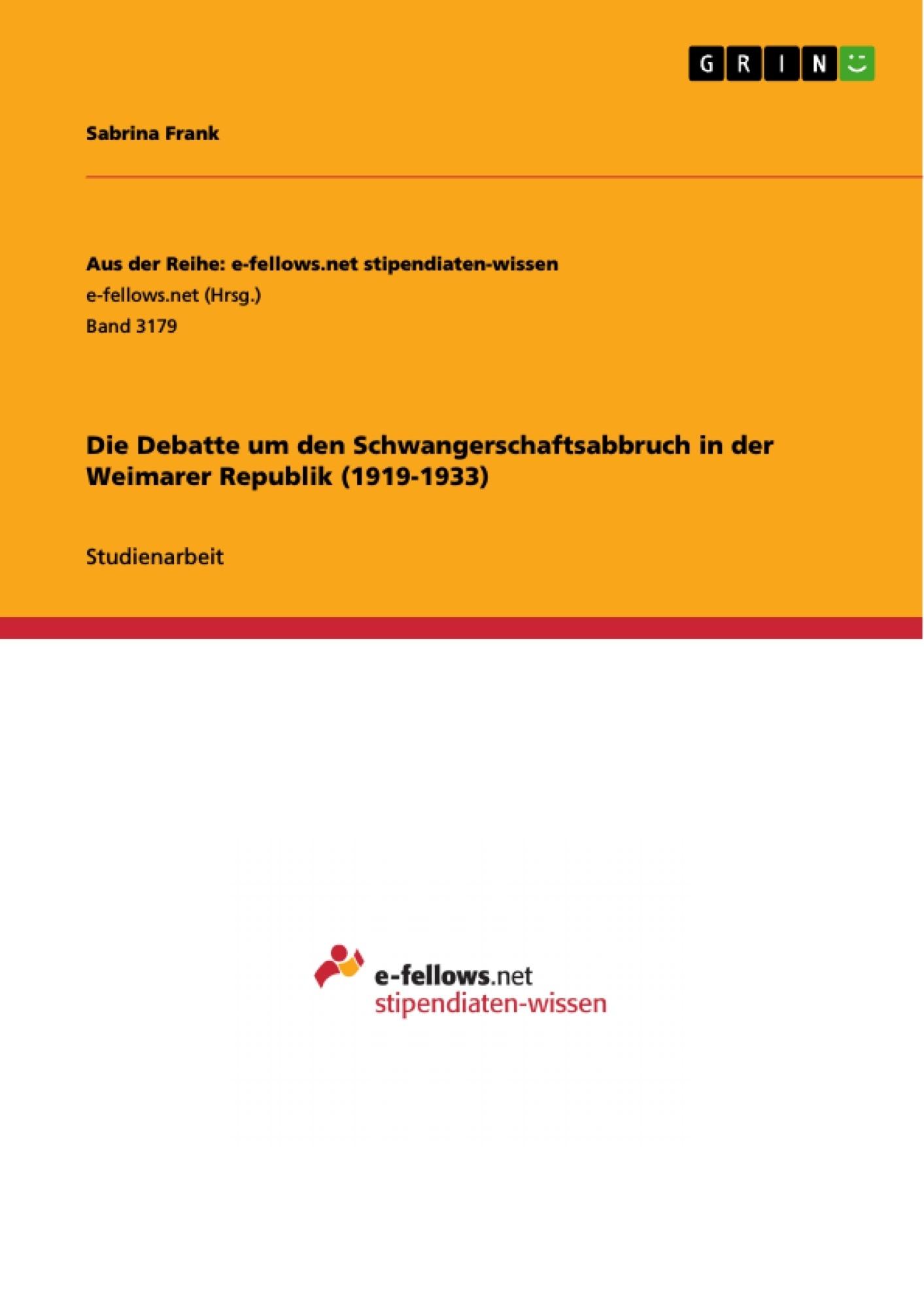 Titel: Die Debatte um den Schwangerschaftsabbruch in der Weimarer Republik (1919-1933)
