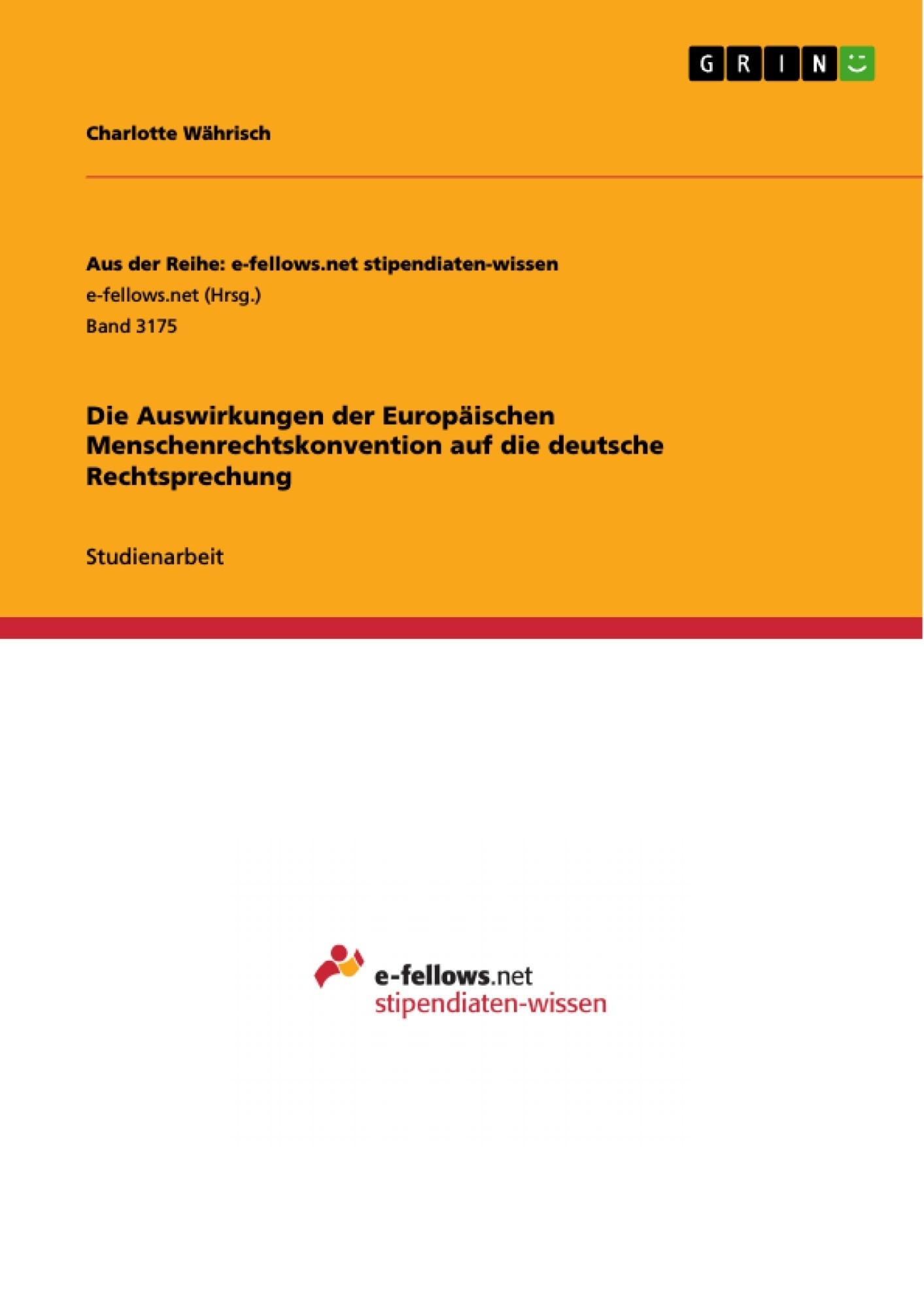 Titel: Die Auswirkungen der Europäischen Menschenrechtskonvention auf die deutsche Rechtsprechung