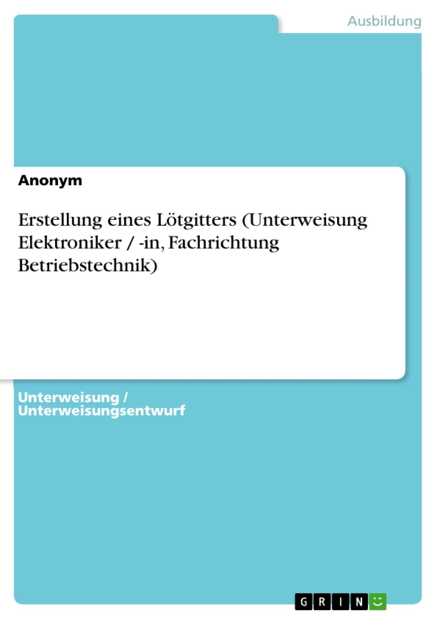 Titel: Erstellung eines Lötgitters (Unterweisung Elektroniker / -in, Fachrichtung Betriebstechnik)
