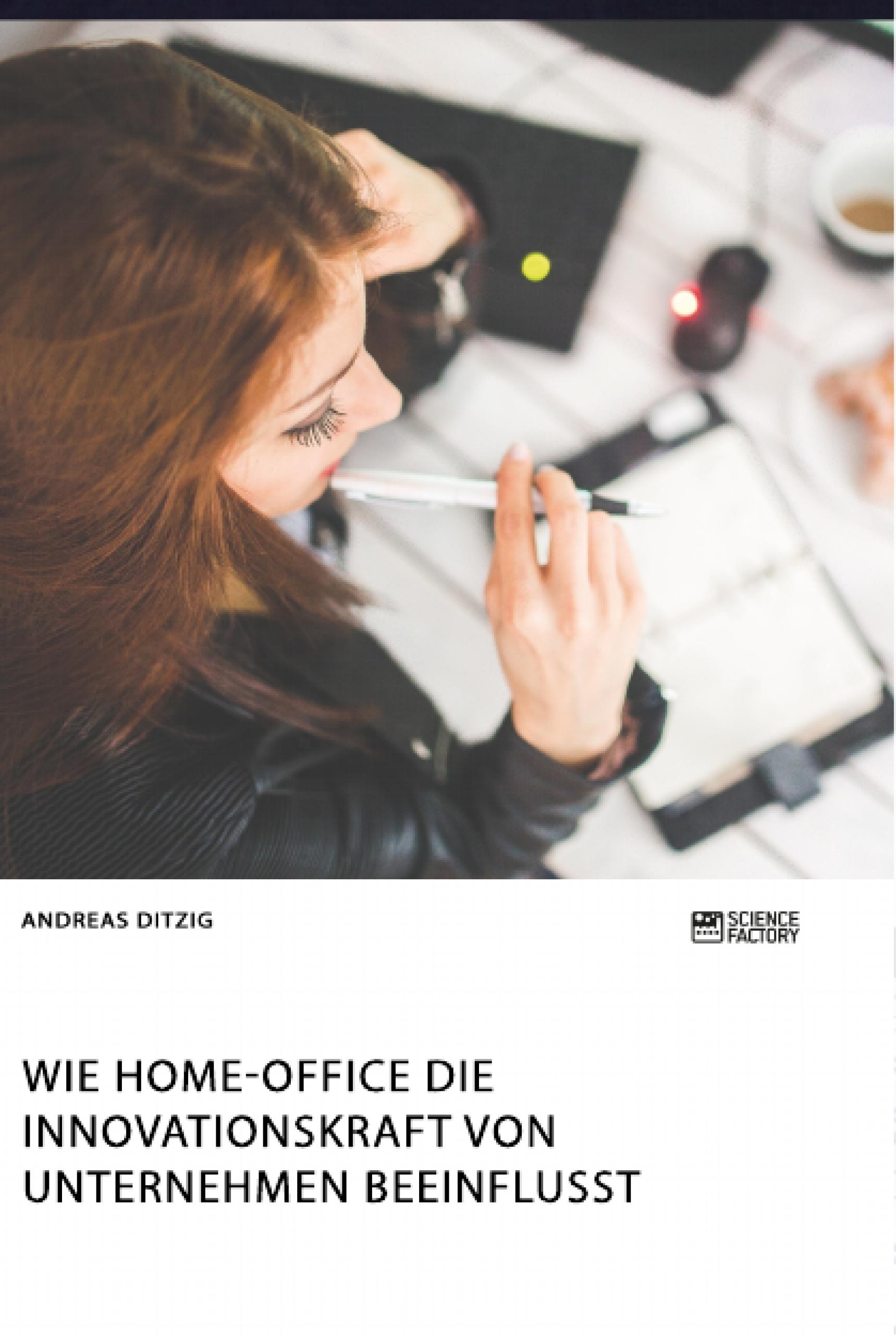 Titel: Wie Home-Office die Innovationskraft von Unternehmen beeinflusst