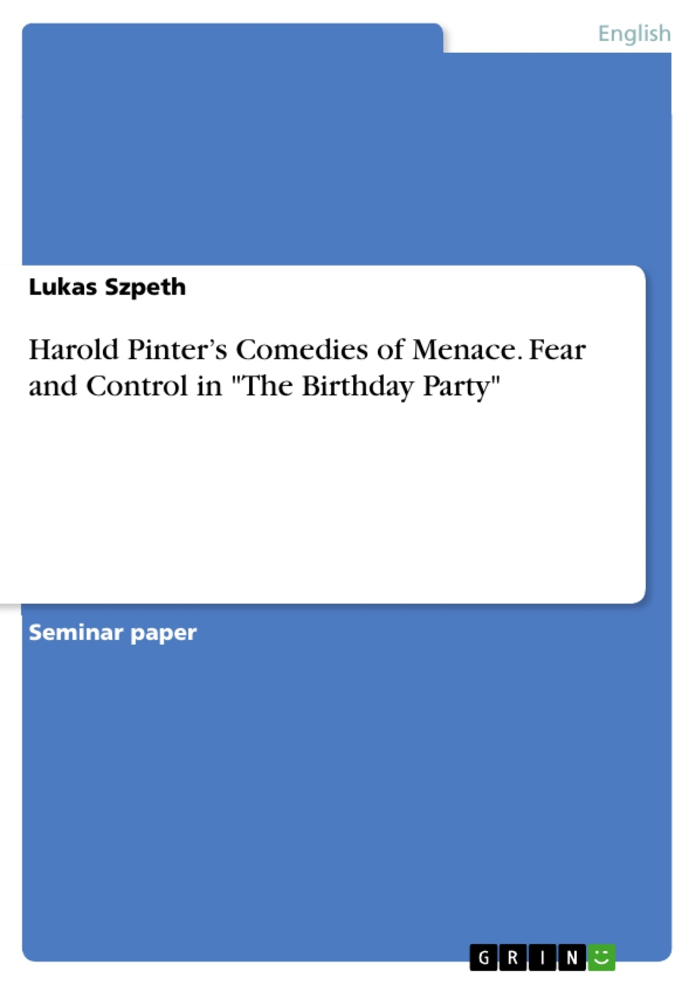 "Title: Harold Pinter's Comedies of Menace. Fear and Control in ""The Birthday Party"""