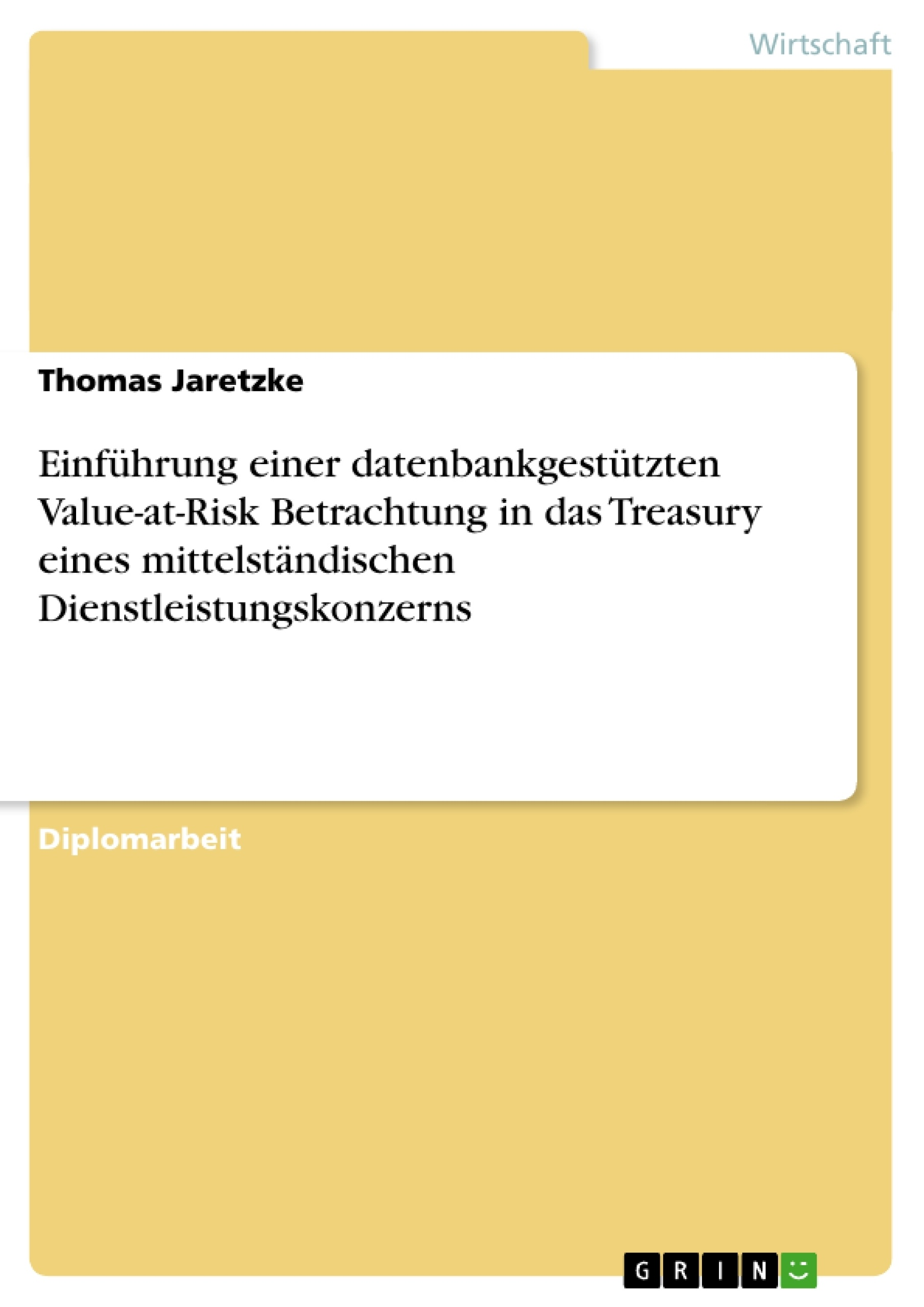 Titel: Einführung einer datenbankgestützten Value-at-Risk Betrachtung in das Treasury eines mittelständischen Dienstleistungskonzerns