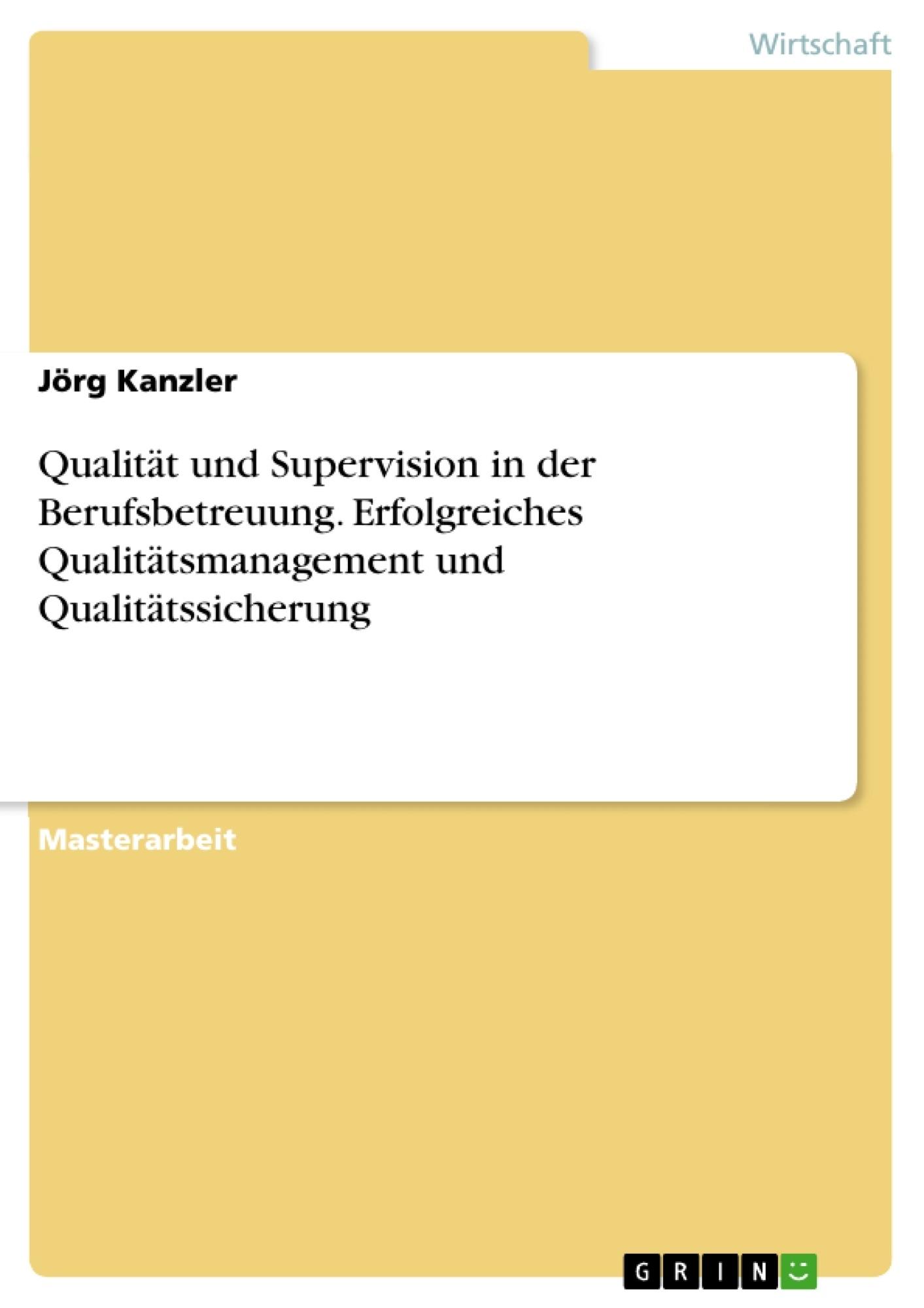 Titel: Qualität und Supervision in der Berufsbetreuung. Erfolgreiches Qualitätsmanagement und Qualitätssicherung