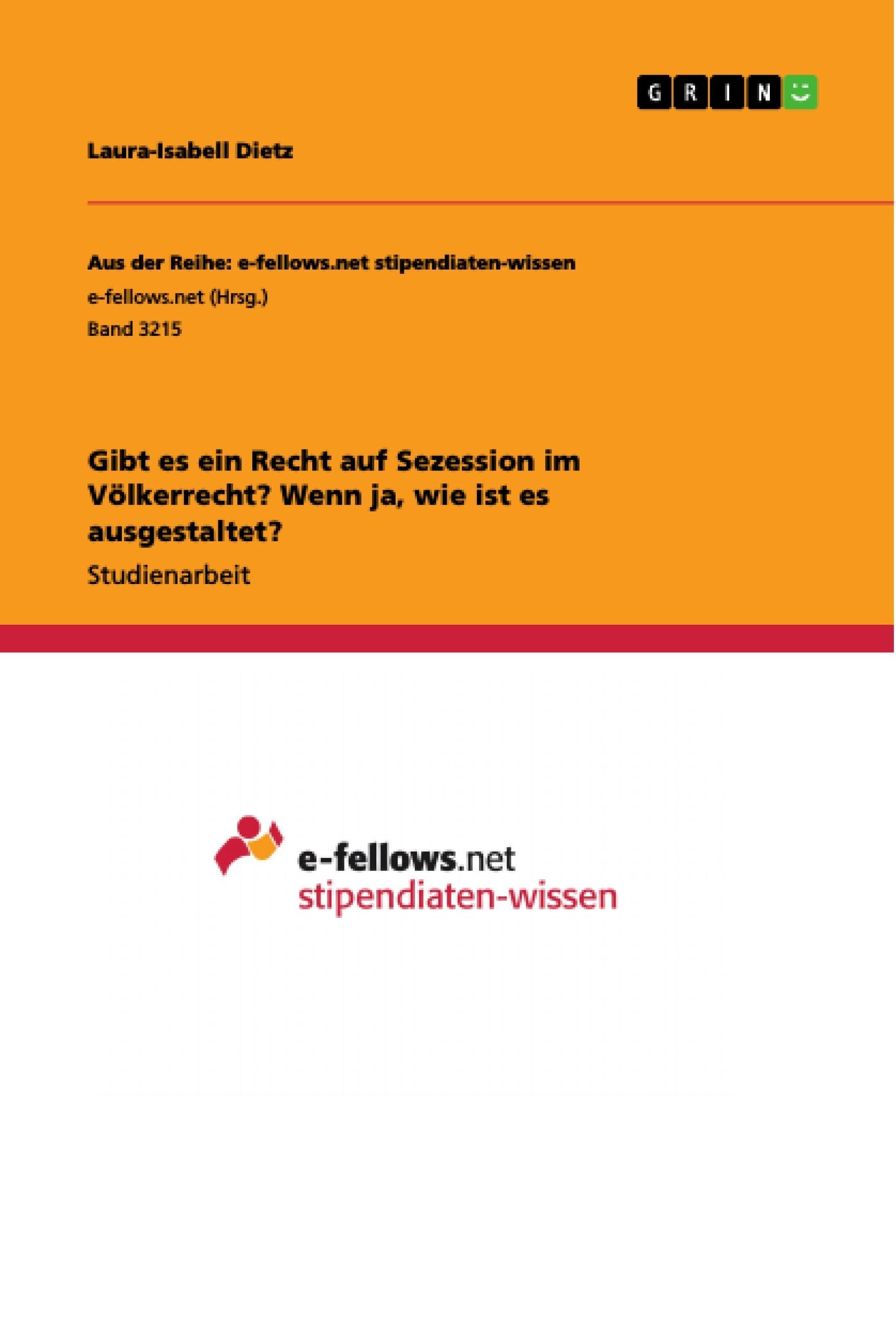 Titel: Gibt es ein Recht auf Sezession im Völkerrecht? Wenn ja, wie ist es ausgestaltet?