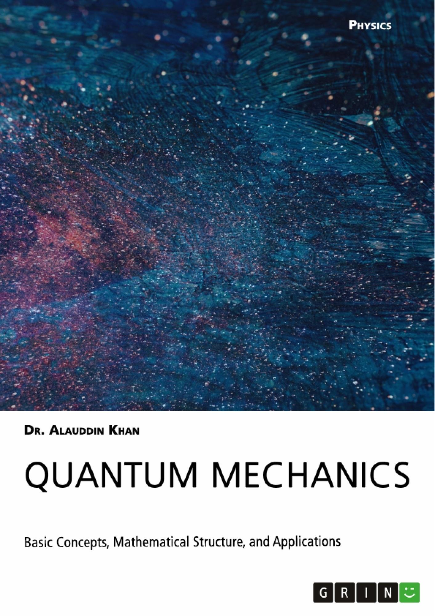 Title: Quantum Mechanics. Basic Concepts, Mathematical Structure and Applications