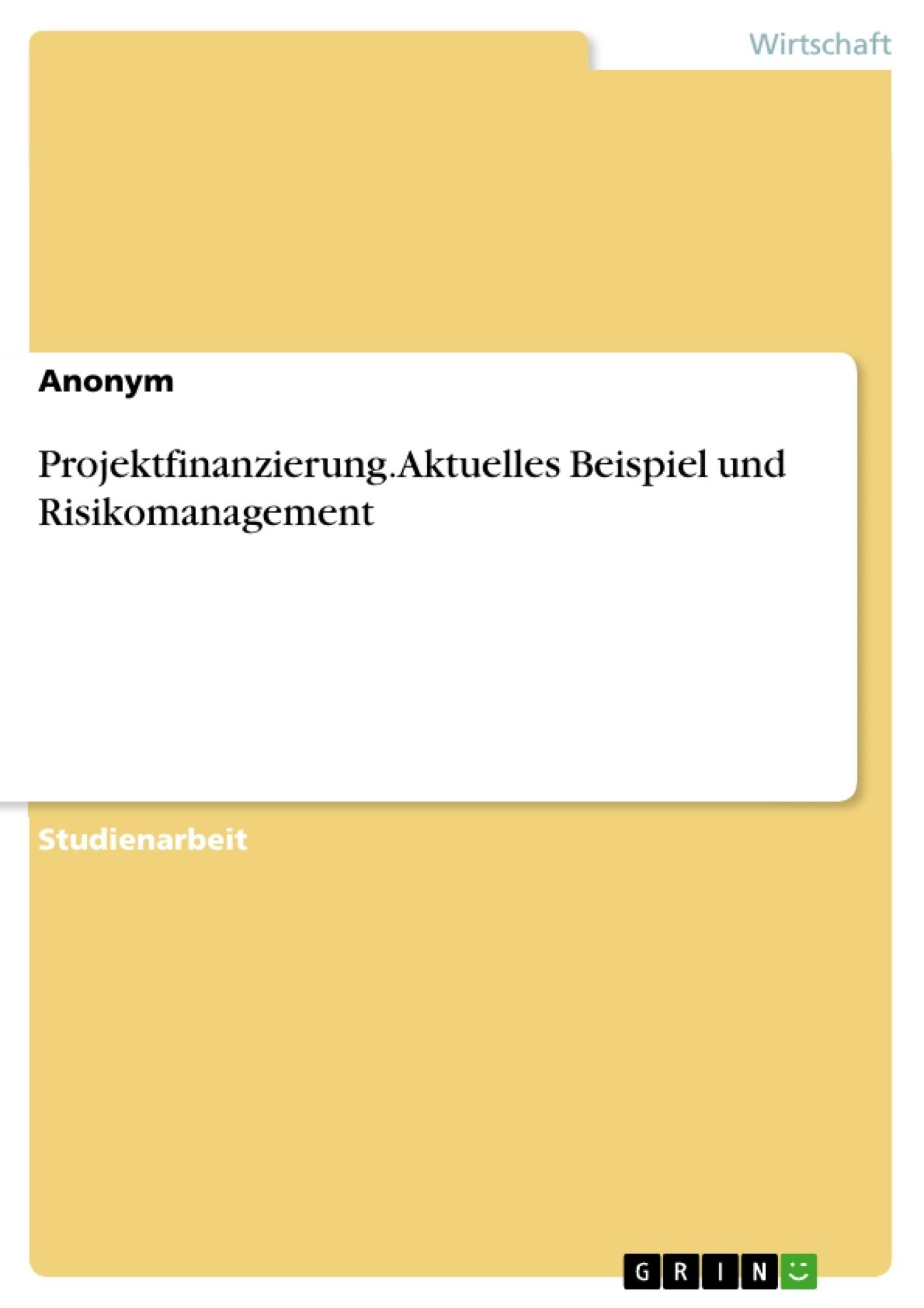 Titel: Projektfinanzierung. Aktuelles Beispiel und Risikomanagement