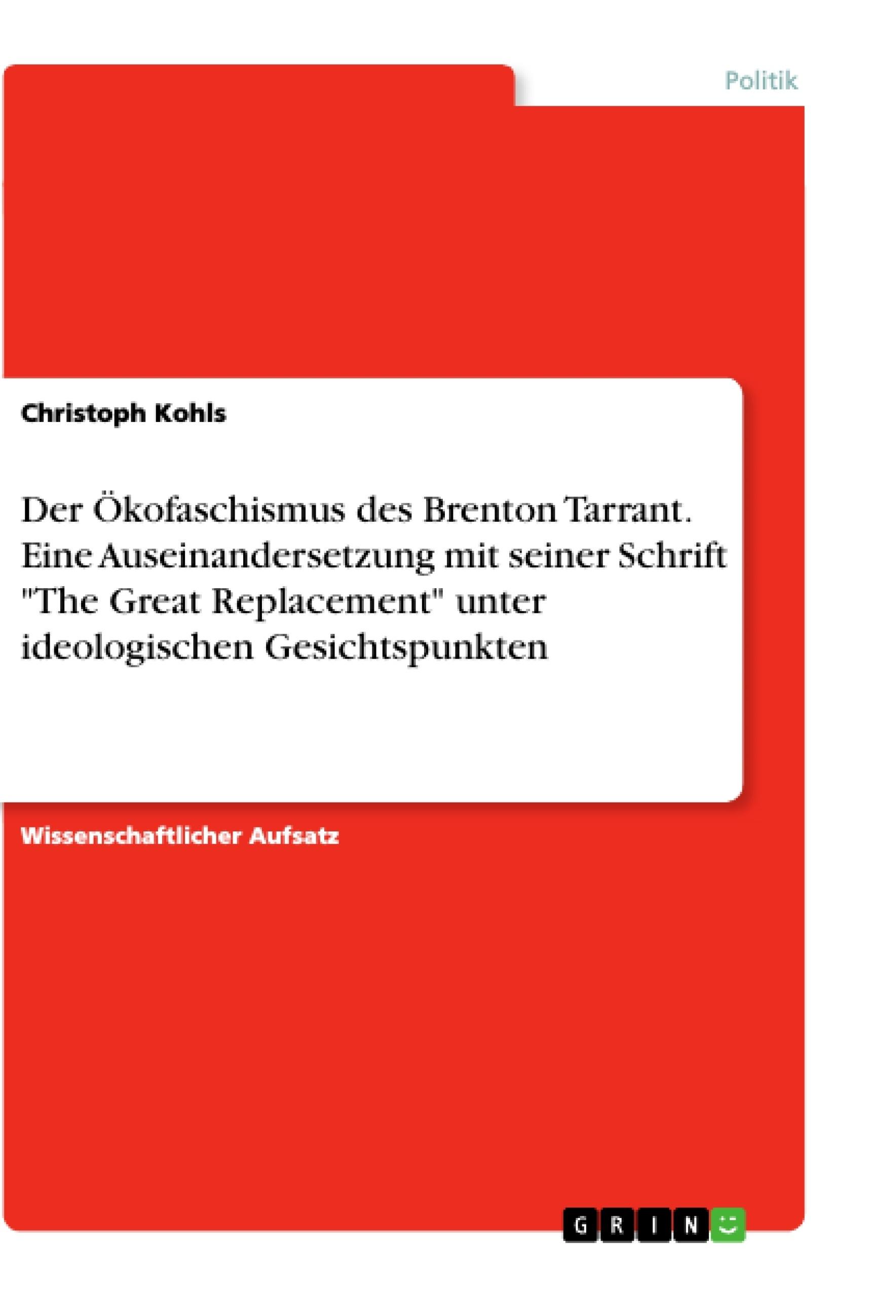 """Titel: Der Ökofaschismus des Brenton Tarrant. Eine Auseinandersetzung mit seiner Schrift """"The Great Replacement"""" unter ideologischen Gesichtspunkten"""