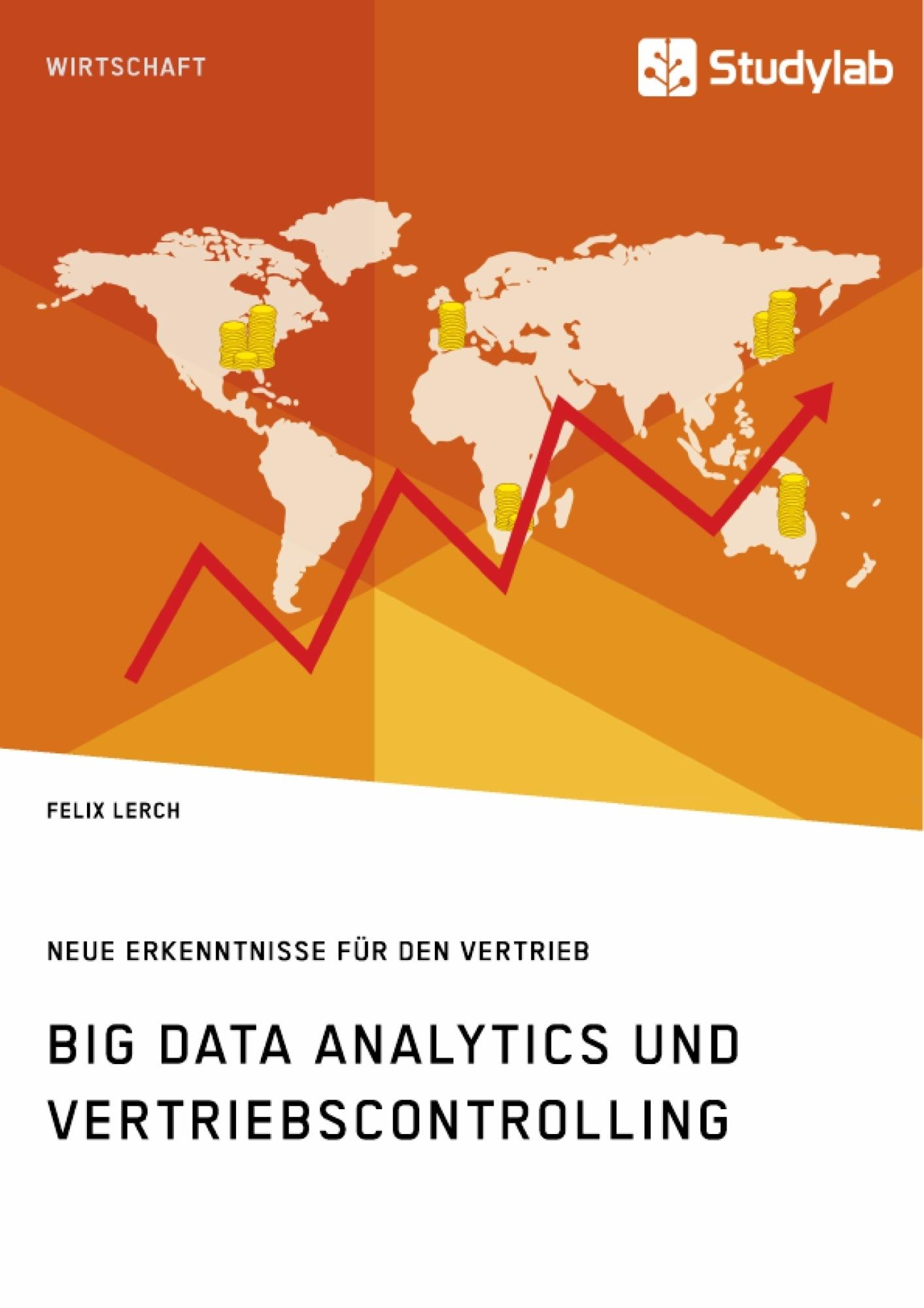 Titel: Big Data Analytics und Vertriebscontrolling. Neue Erkenntnisse für den Vertrieb